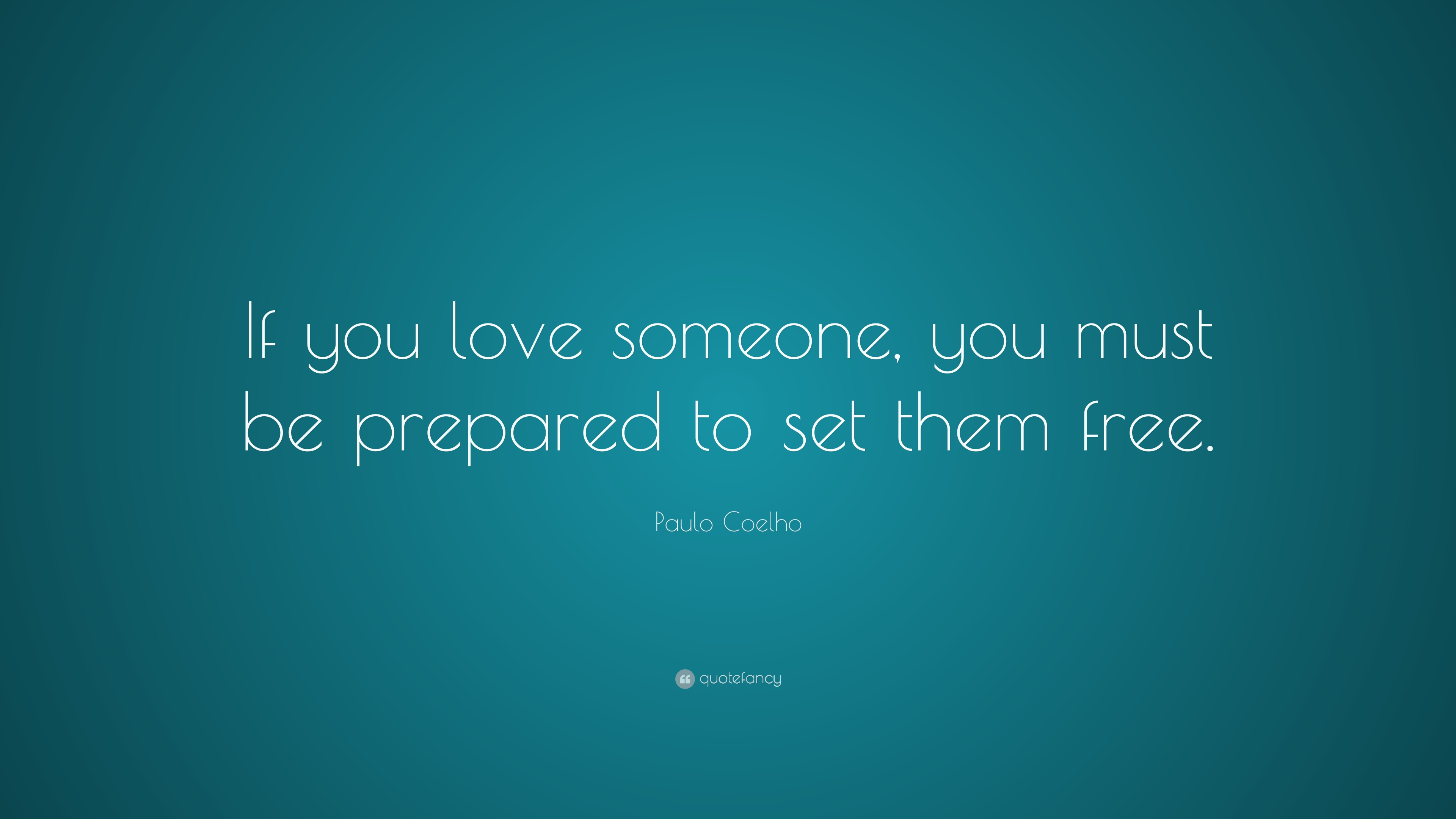 Paulo Coelho Quote If You Love Someone You Must Be Prepared To