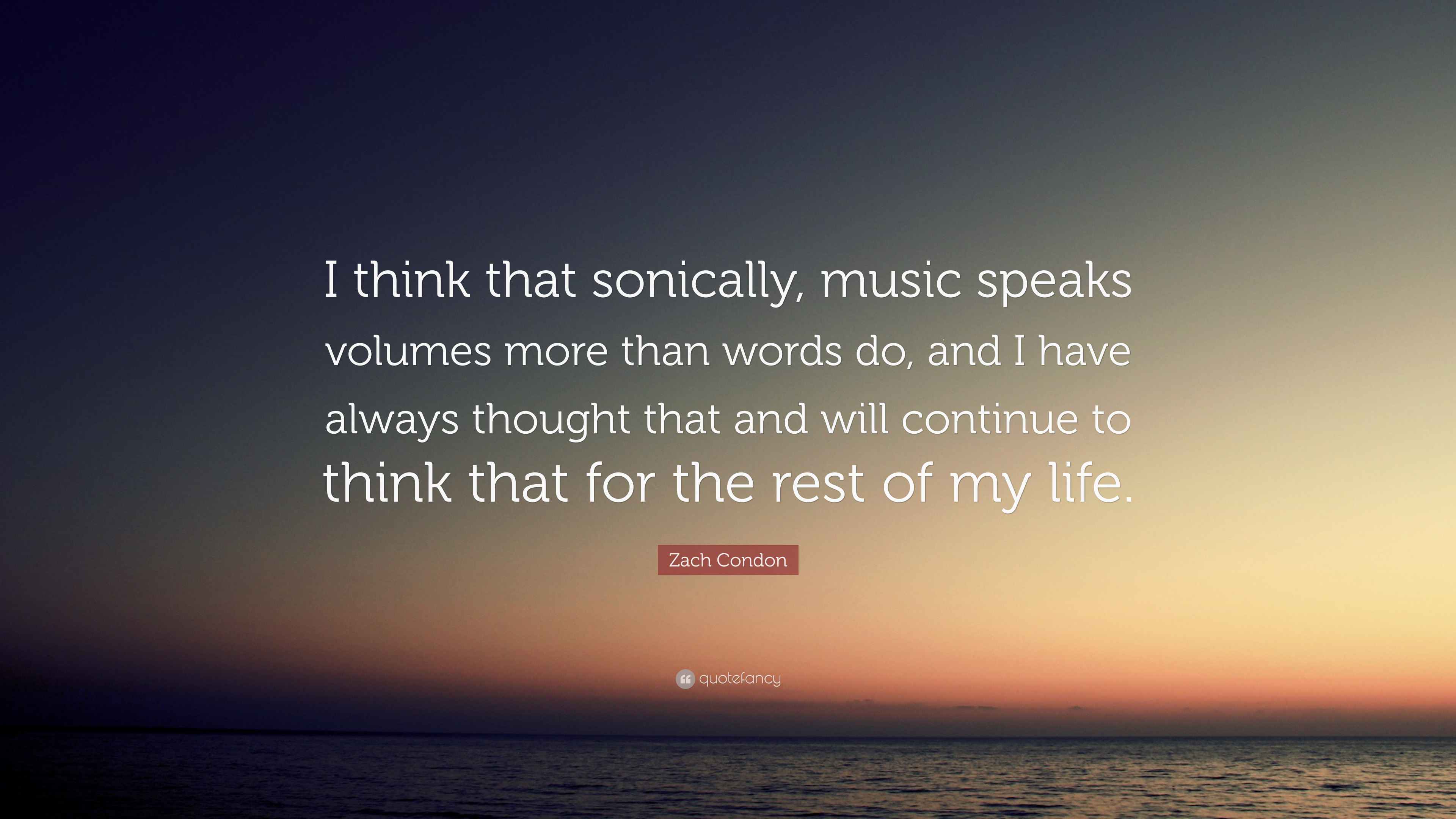 """Zach Condon Quote: """"I think that sonically, music speaks ..."""
