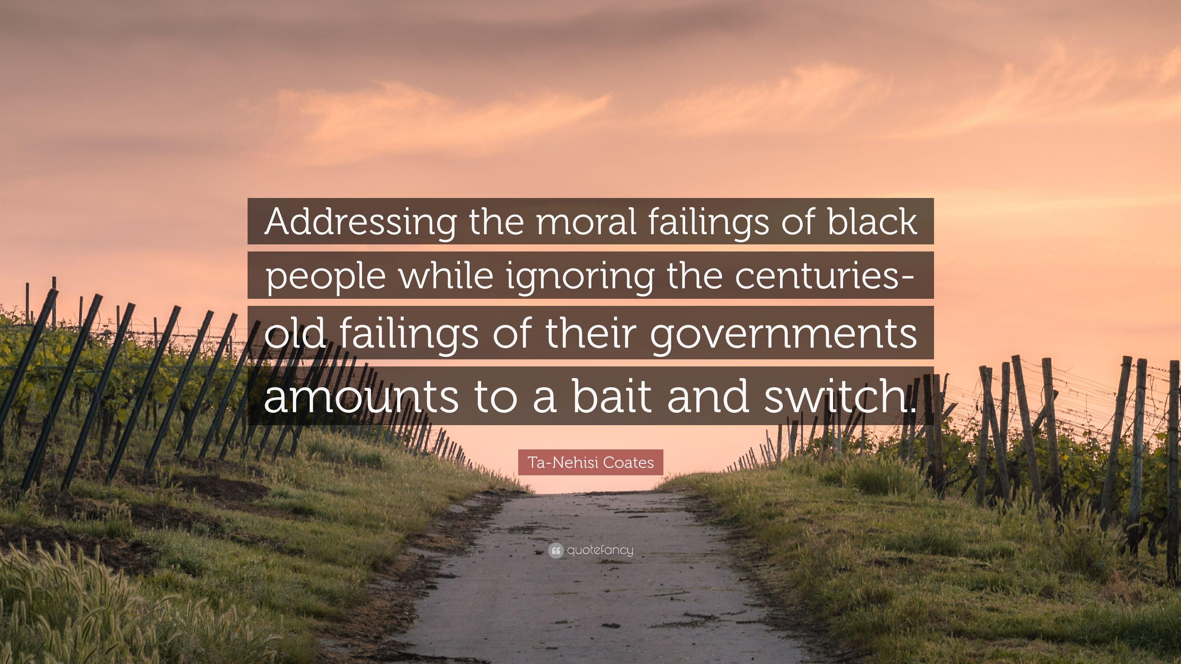 "Ta-Nehisi Coates Quote: ""Addressing The Moral Failings Of"