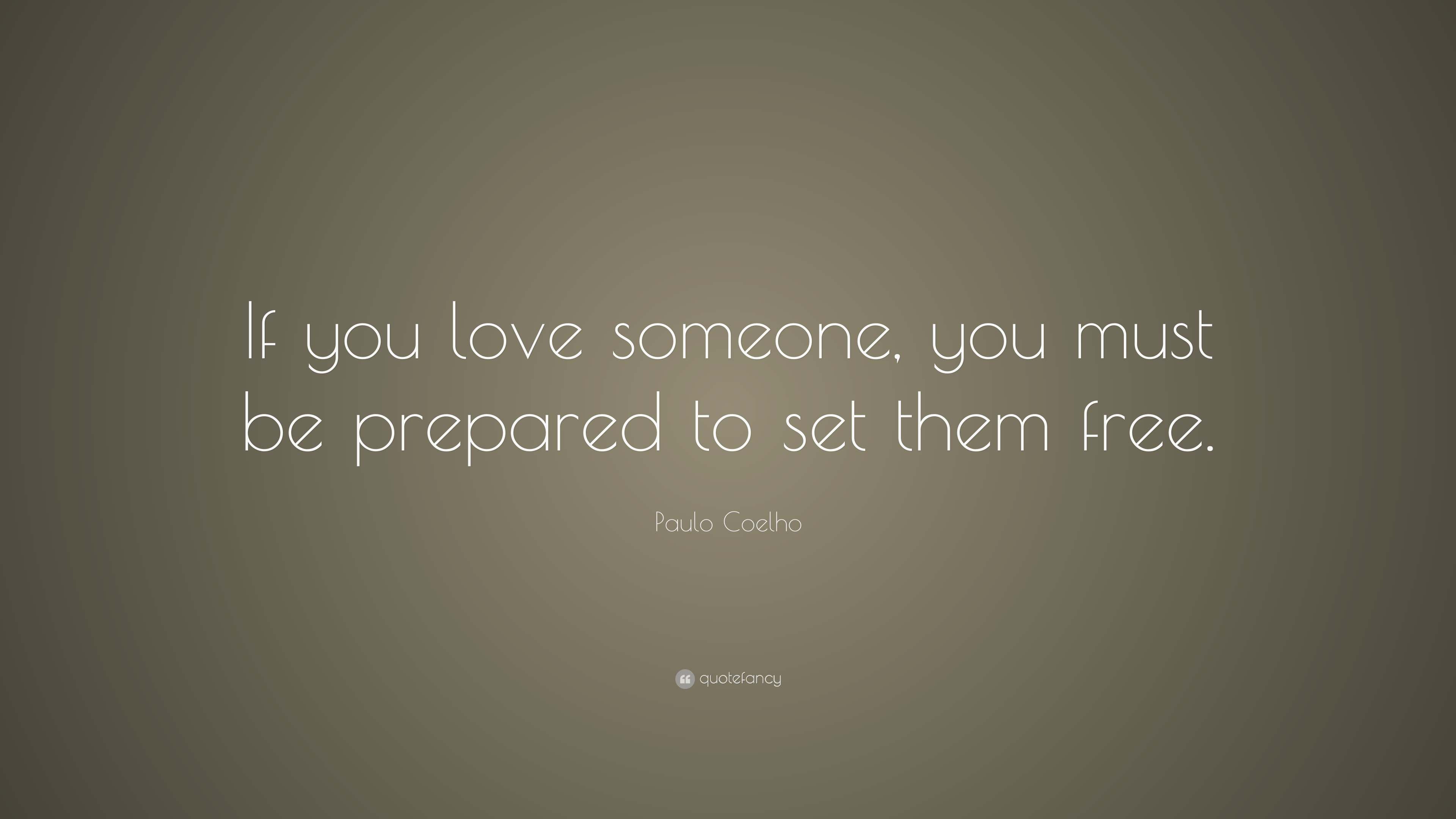 """Paulo Coelho Quote: """"If You Love Someone, You Must Be"""