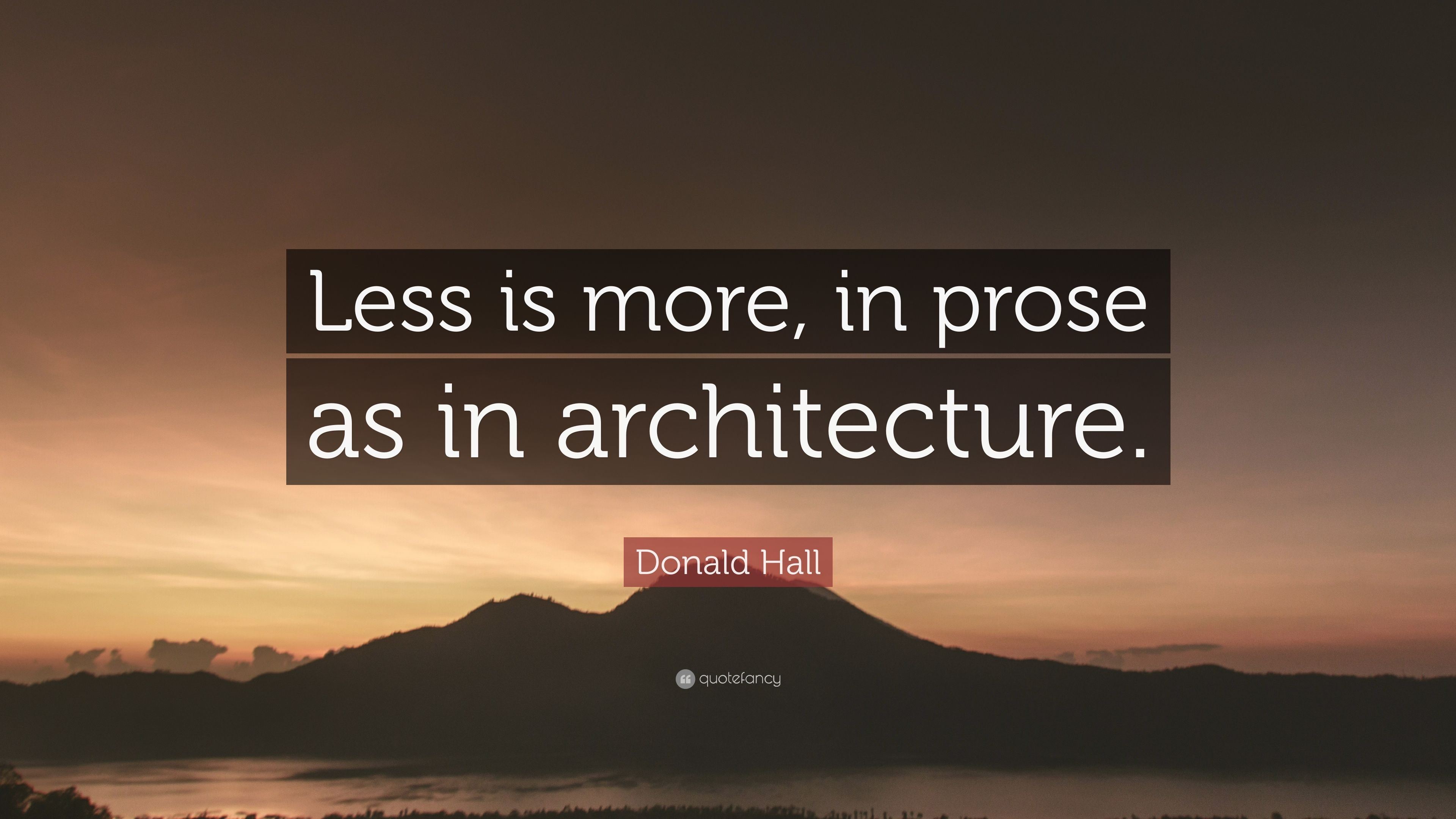 Donald Hall Quote Less Is More In Prose As In