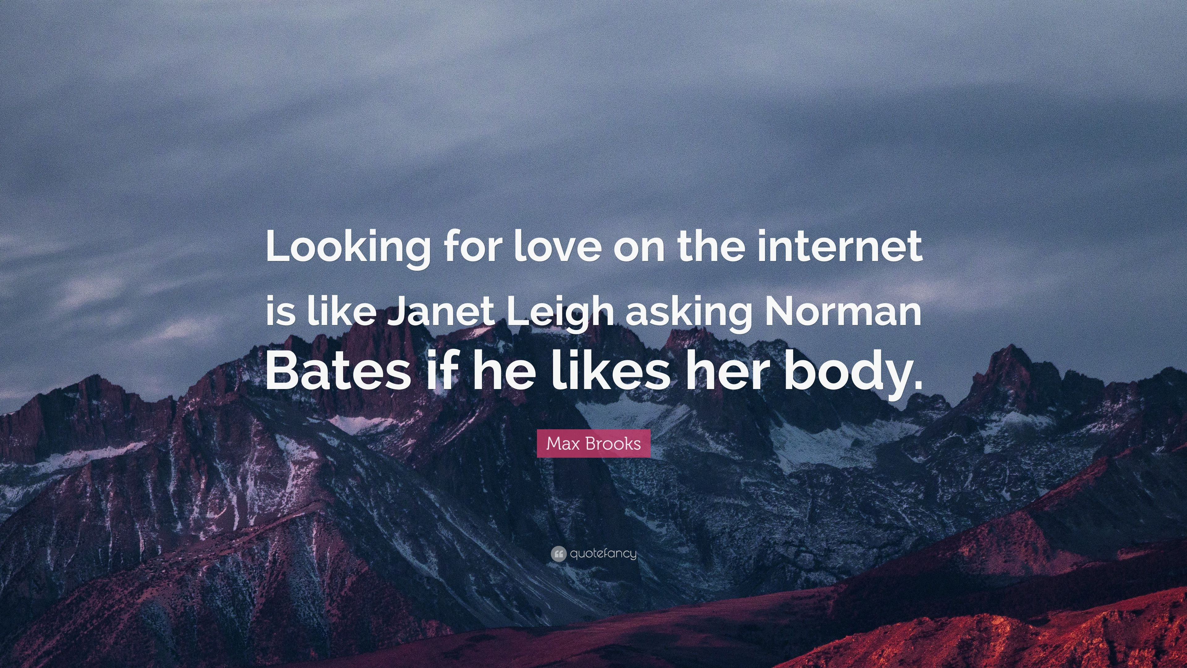 "Quote About Looking For Love Max Brooks Quote ""Looking For Love On The Internet Is Like Janet"