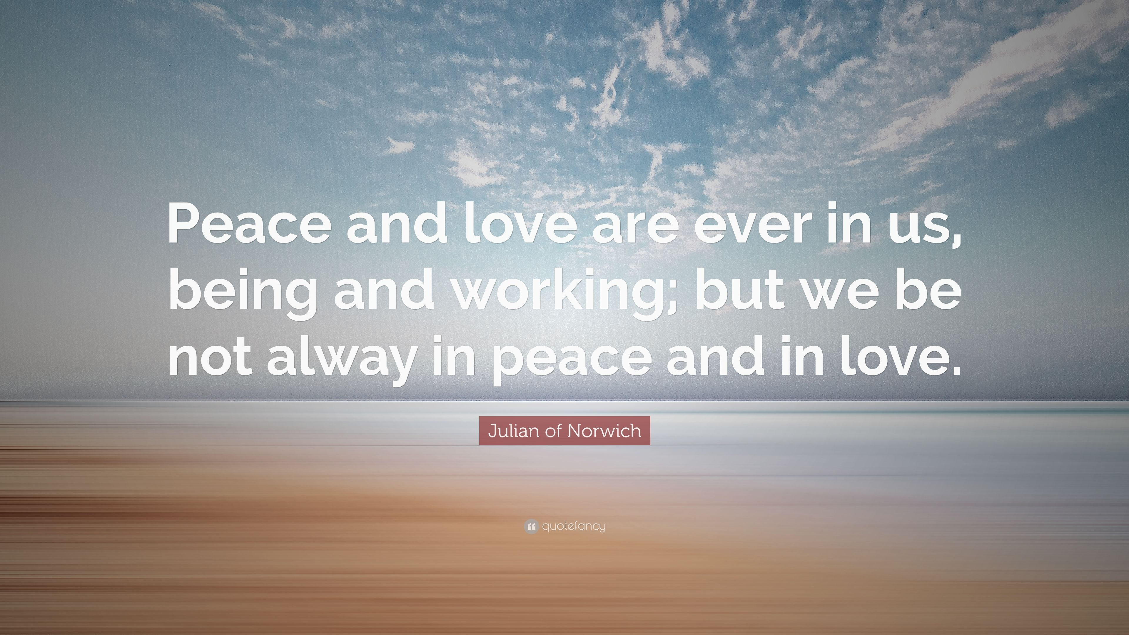 "Quote About Peace And Love Julian Of Norwich Quote ""Peace And Love Are Ever In Us Being And"
