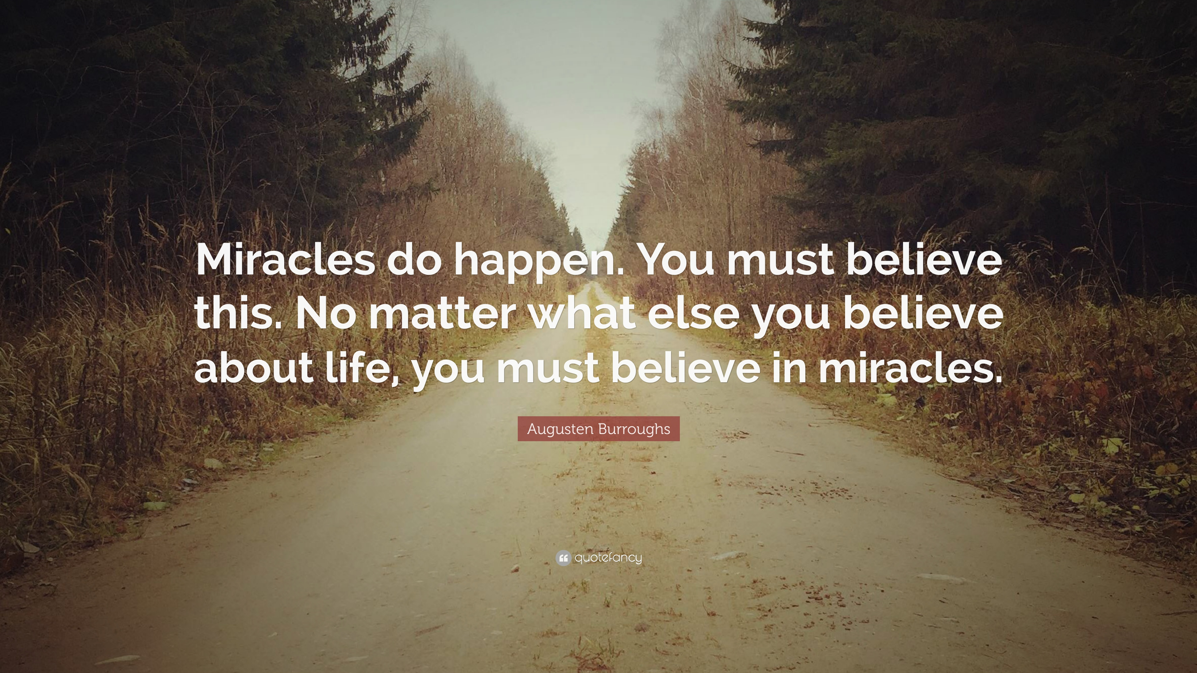Augusten Burroughs Quote Miracles Do Happen You Must Believe This