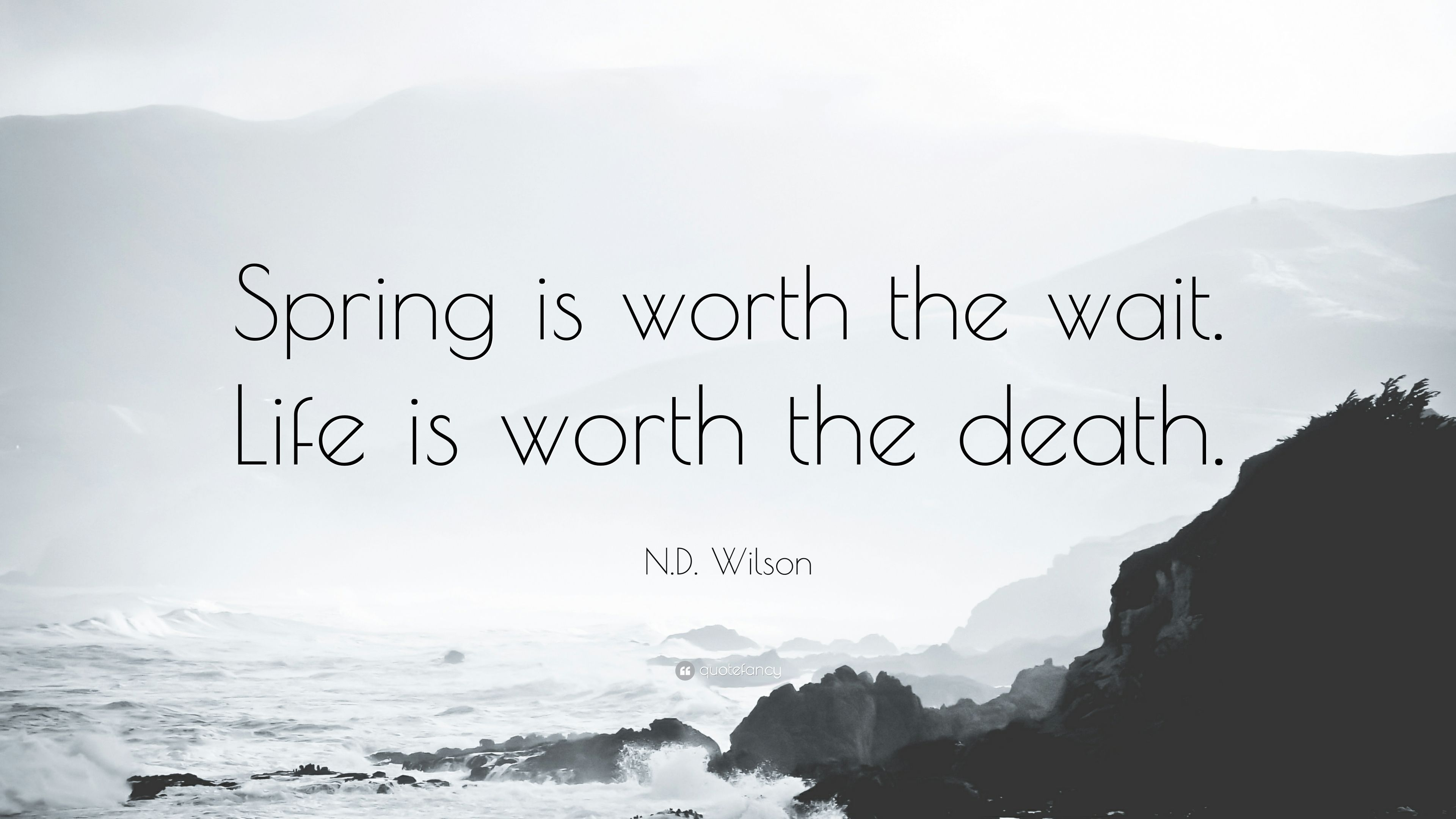 Nd Wilson Quote Spring Is Worth The Wait Life Is Worth The