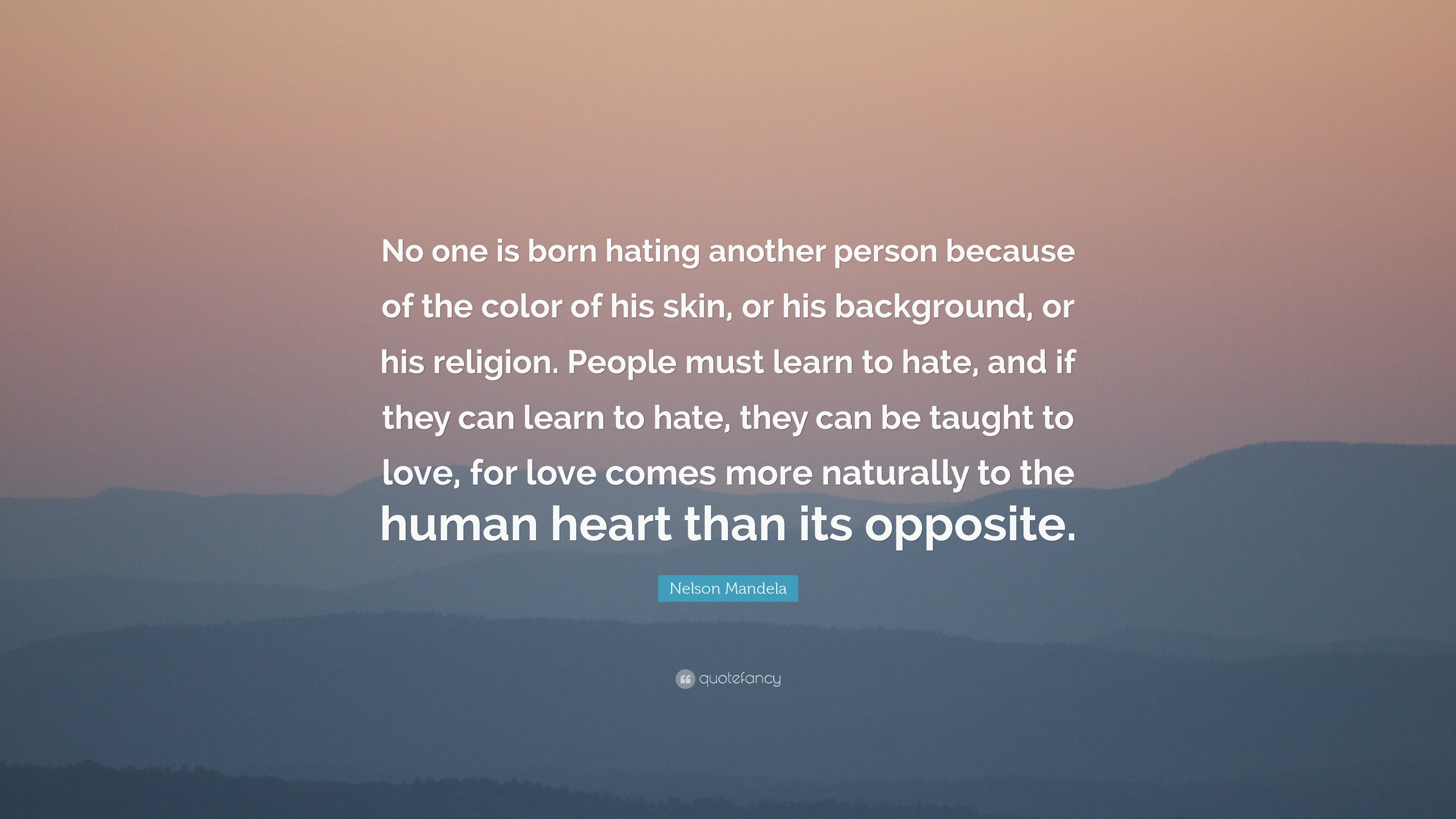 """Mandela Quotes About Love Nelson Mandela Quote """"No One Is Born Hating Another Person"""