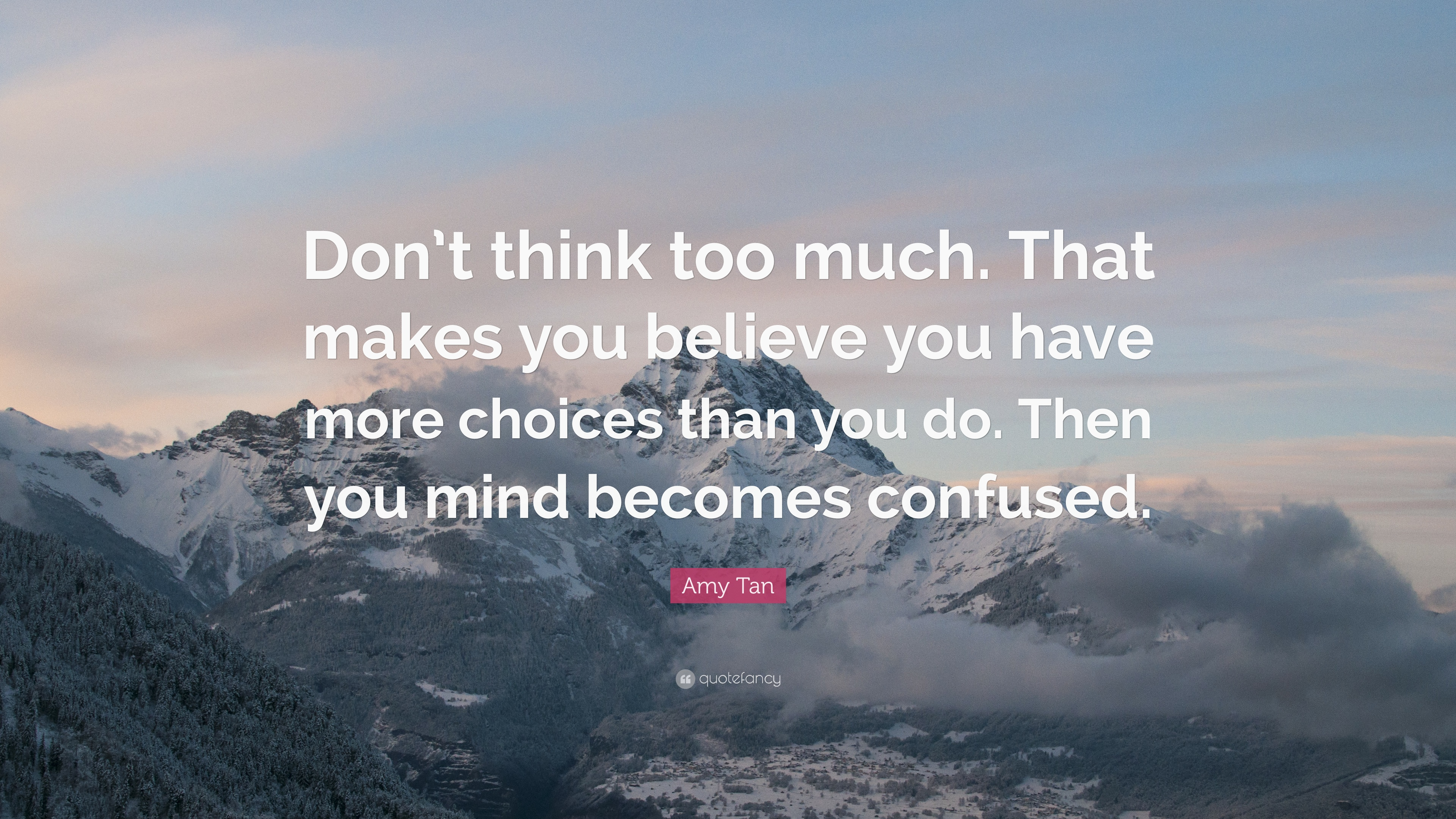 Amy Tan Quote Dont Think Too Much That Makes You Believe You