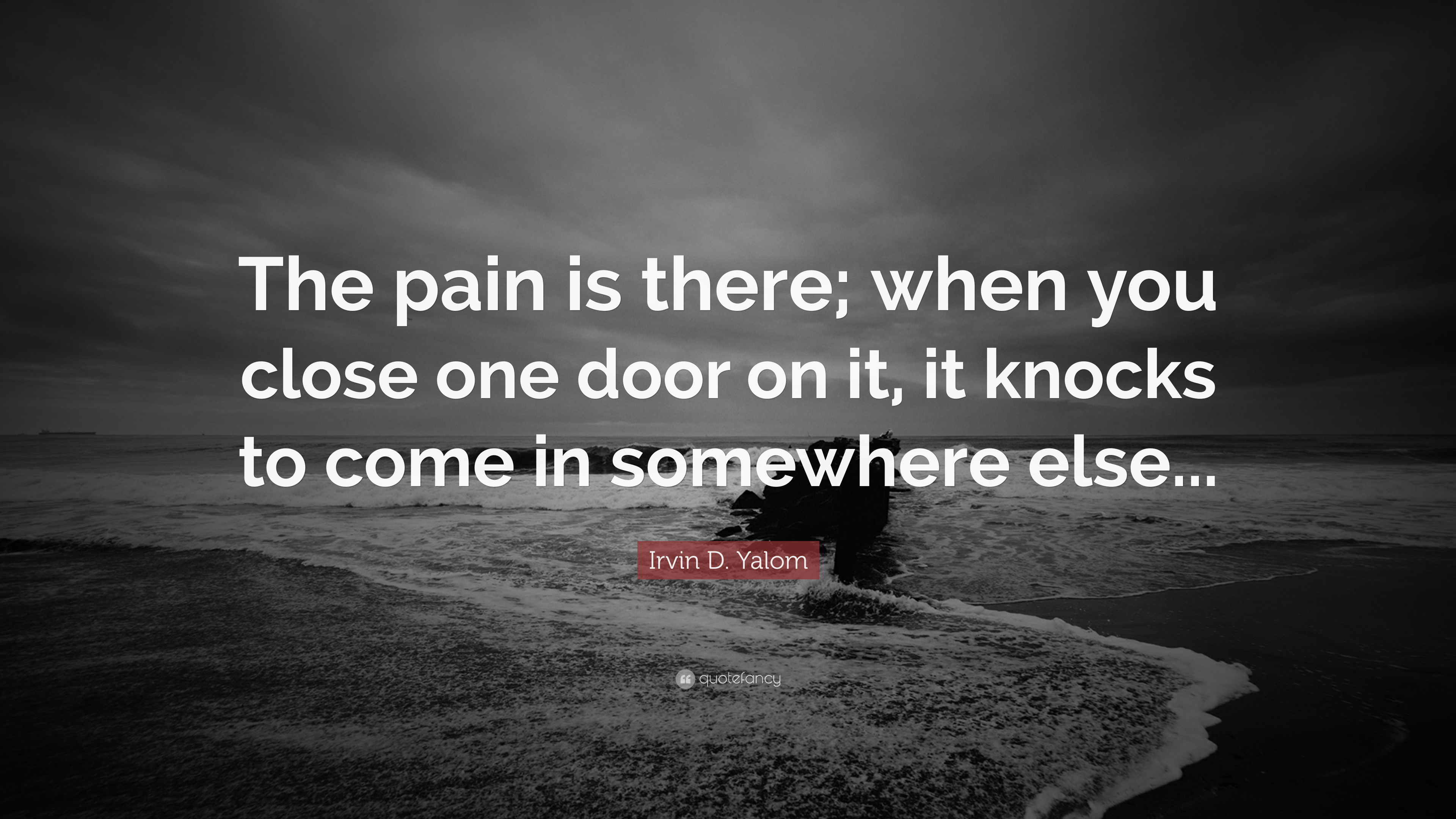 Charming Irvin D. Yalom Quote: U201cThe Pain Is There; When You Close One