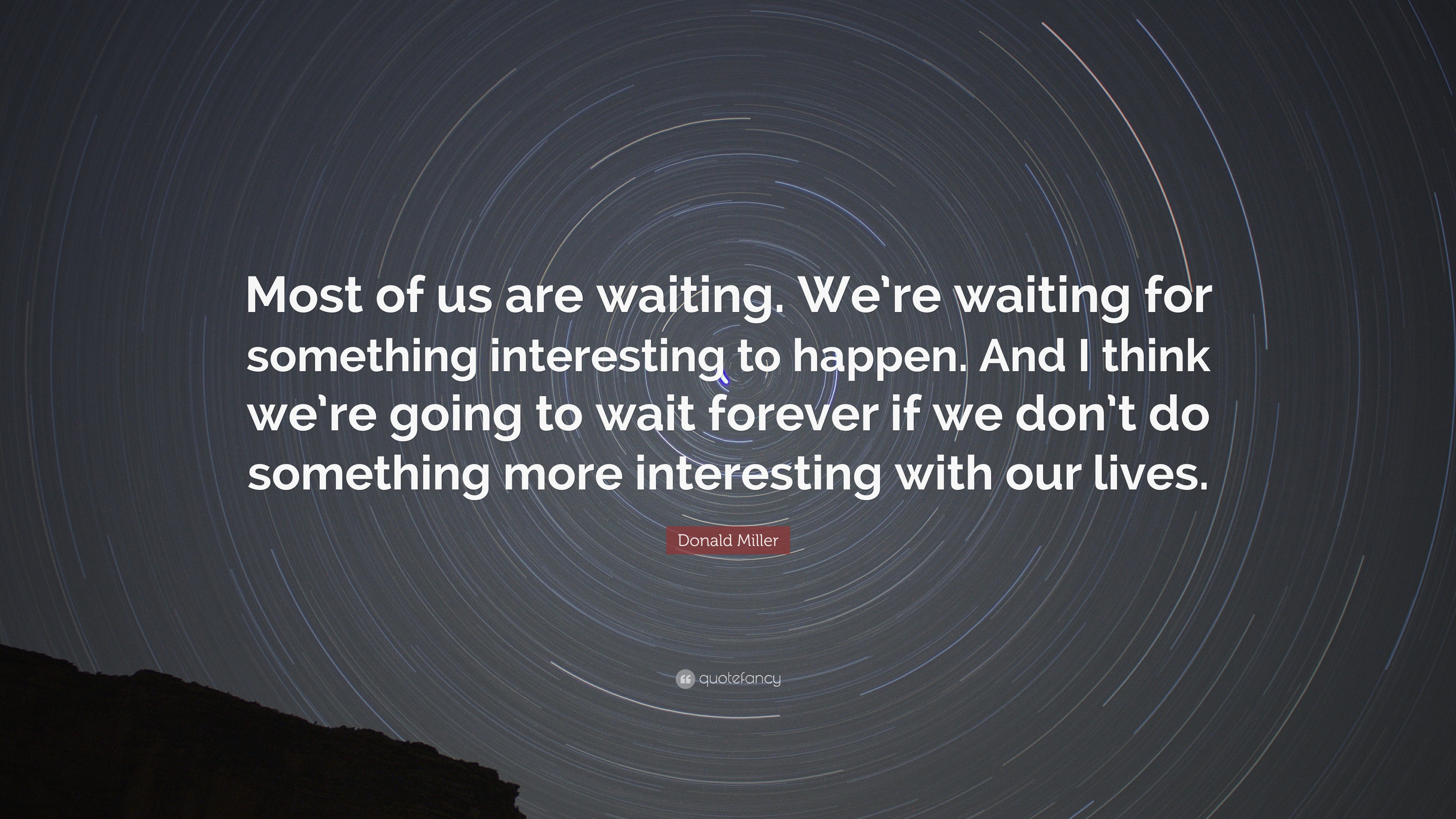 """Waiting For Forever Quotes: Donald Miller Quote: """"Most Of Us Are Waiting. We're"""