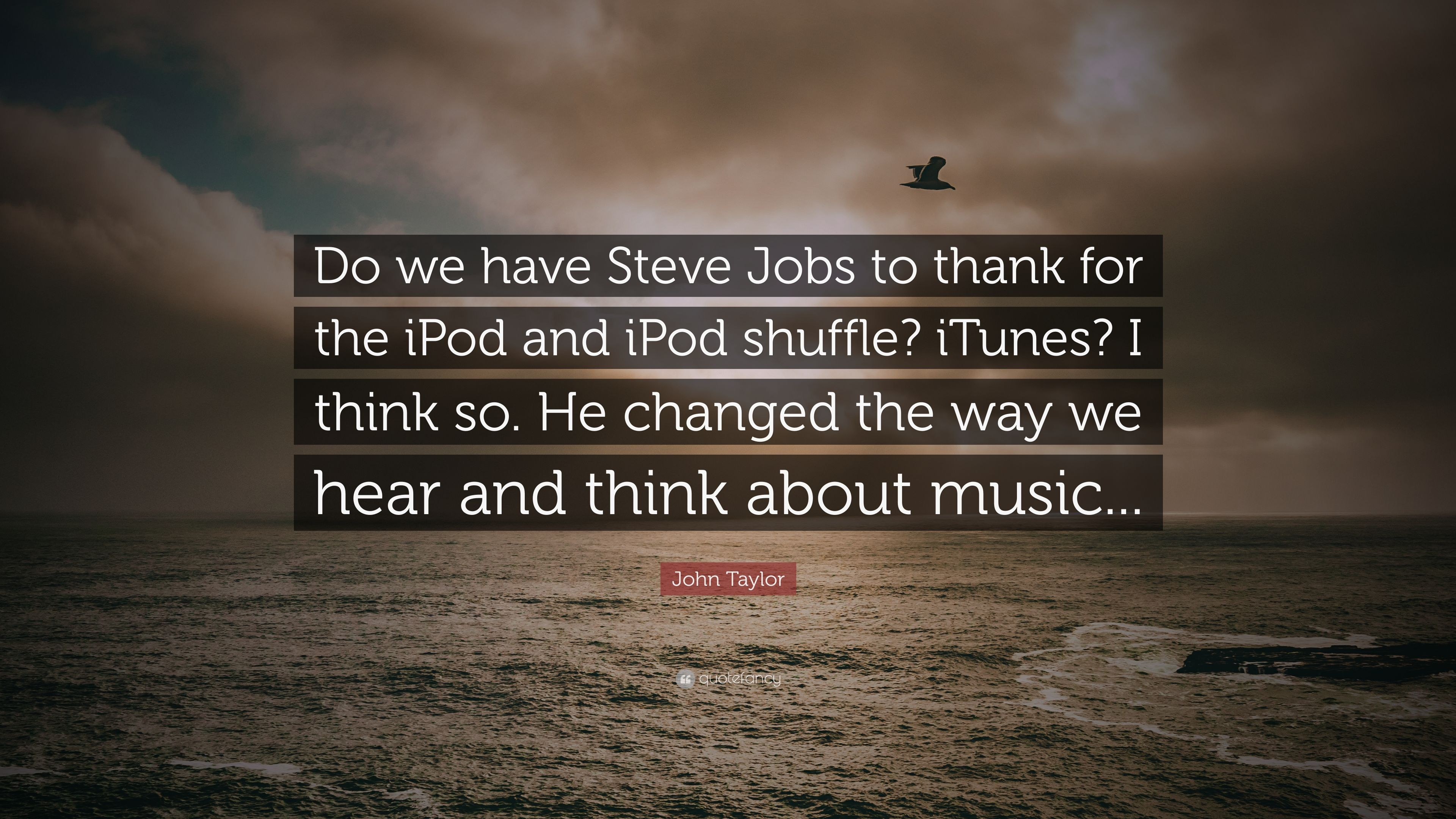 "John Taylor Quote: ""Do we have Steve Jobs to thank for the"