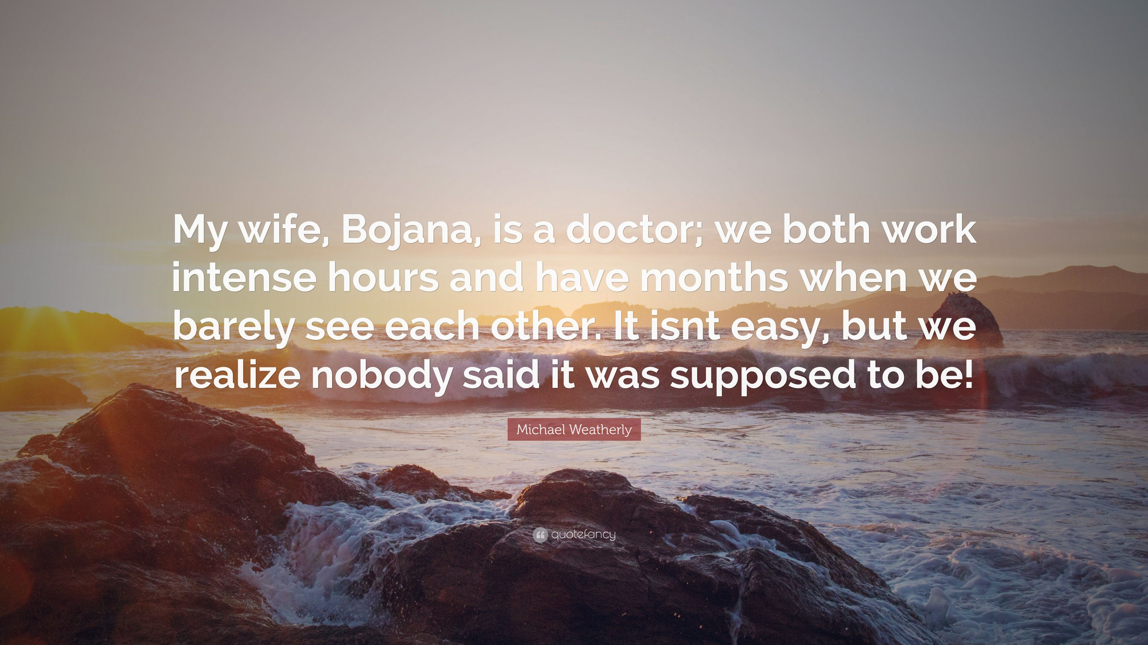 Michael Weatherly Quote My Wife Bojana Is A Doctor We Both