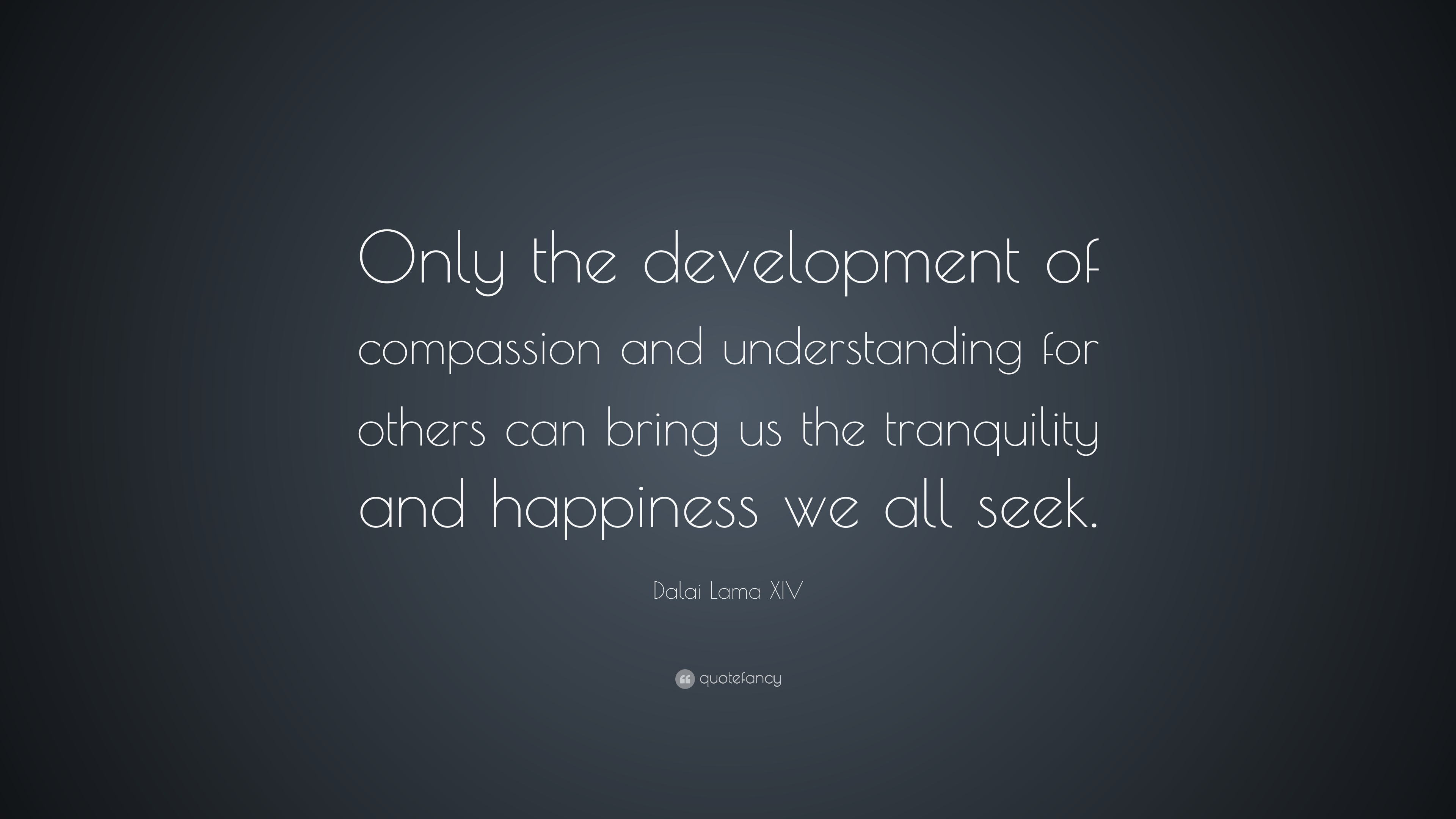 Dalai Lama Xiv Quote Only The Development Of Compassion And