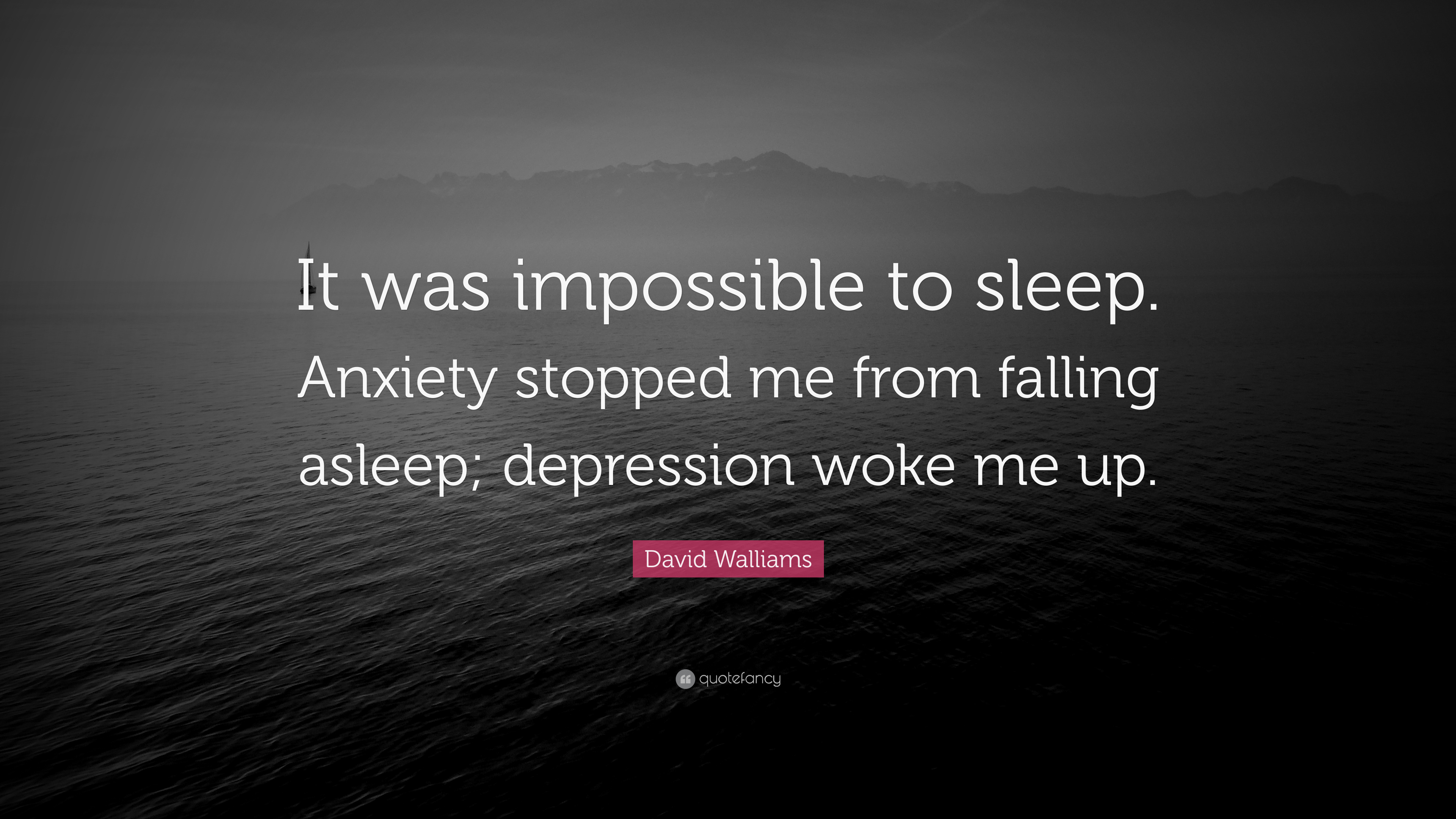 David Walliams Quote It Was Impossible To Sleep Anxiety Stopped Me From Falling Asleep Depression Woke Me Up 7 Wallpapers Quotefancy