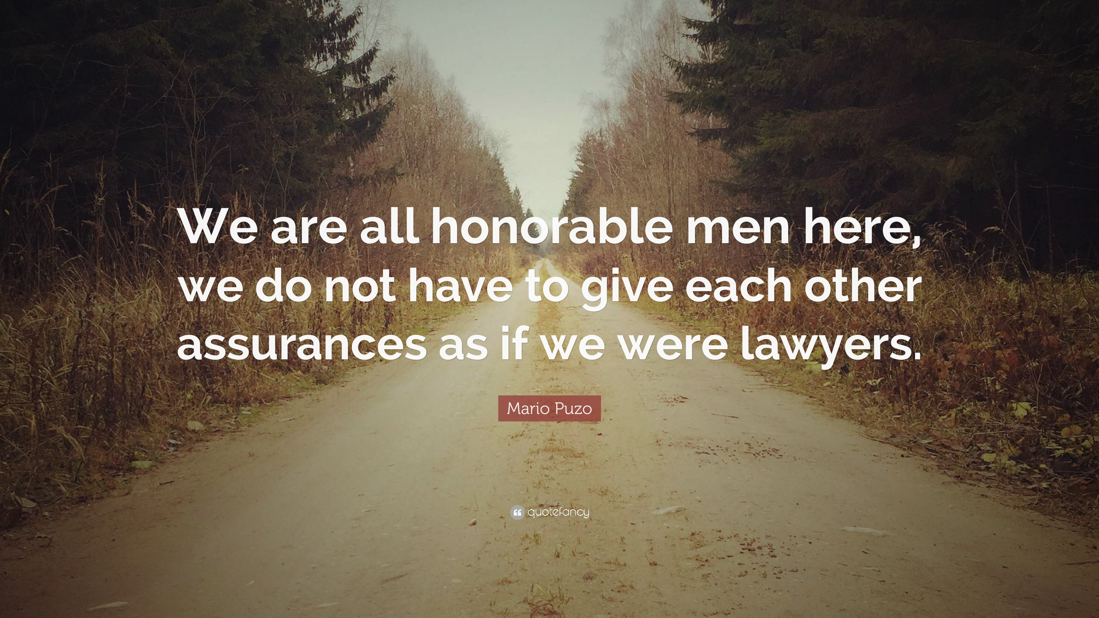 "We Have Each Other Quotes: Mario Puzo Quote: ""We Are All Honorable Men Here, We Do"