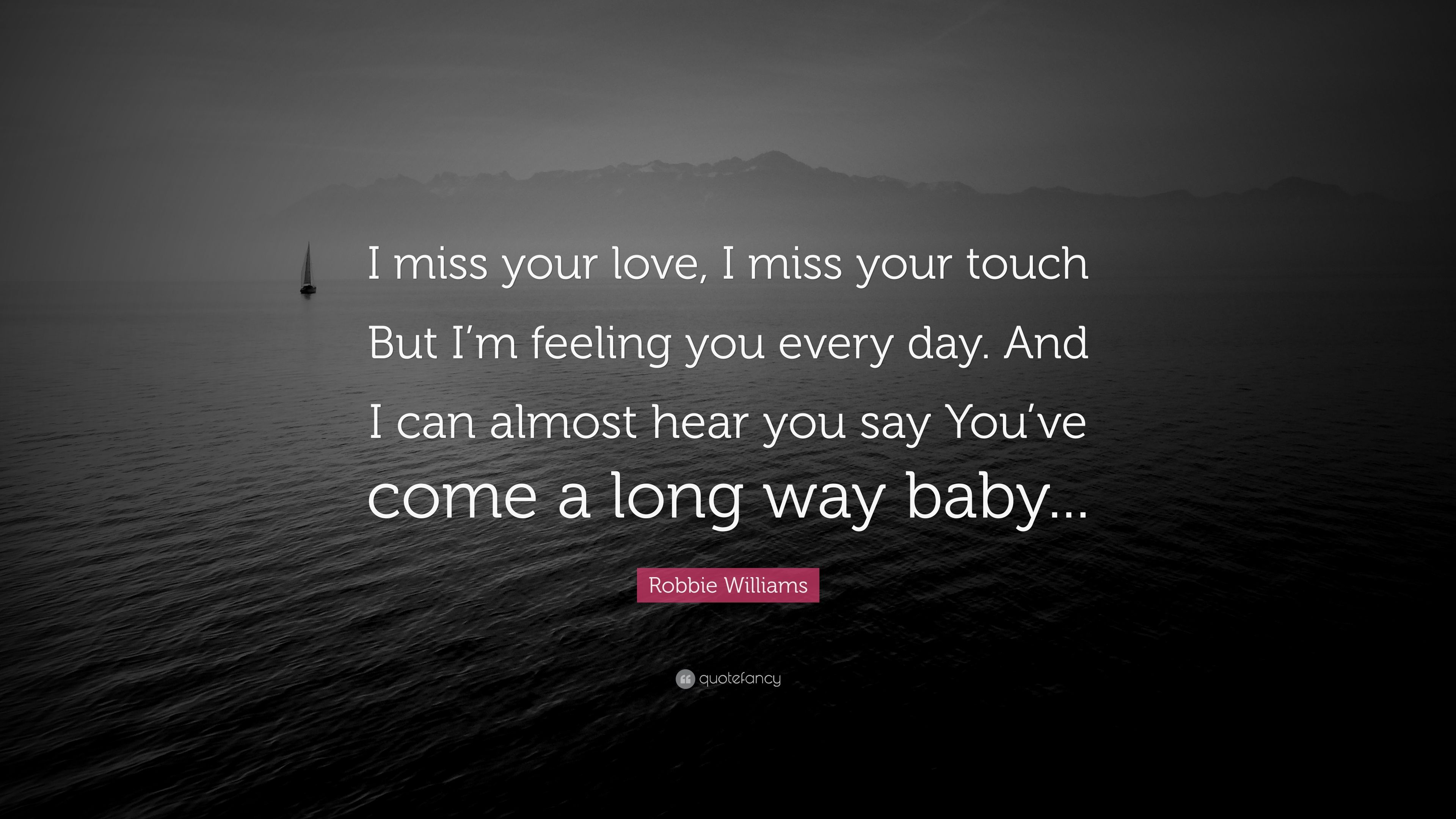 robbie williams quote i miss your love i miss your touch but i