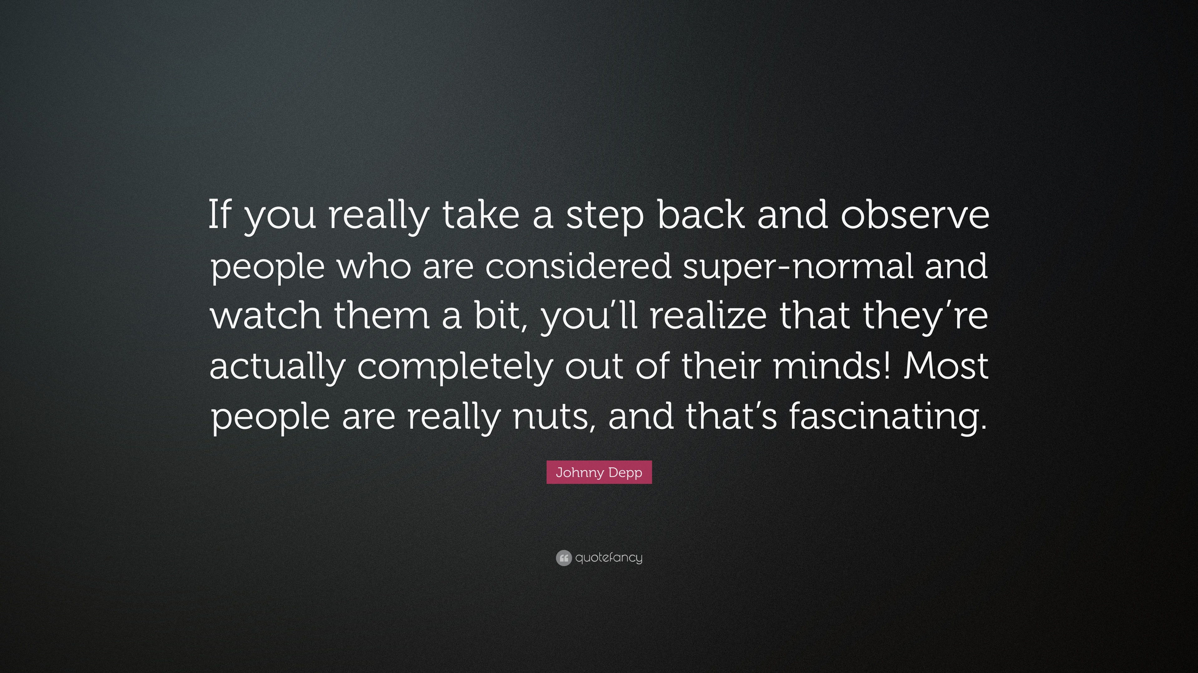 "Johnny Depp Quote: ""If you really take a step back and observe"