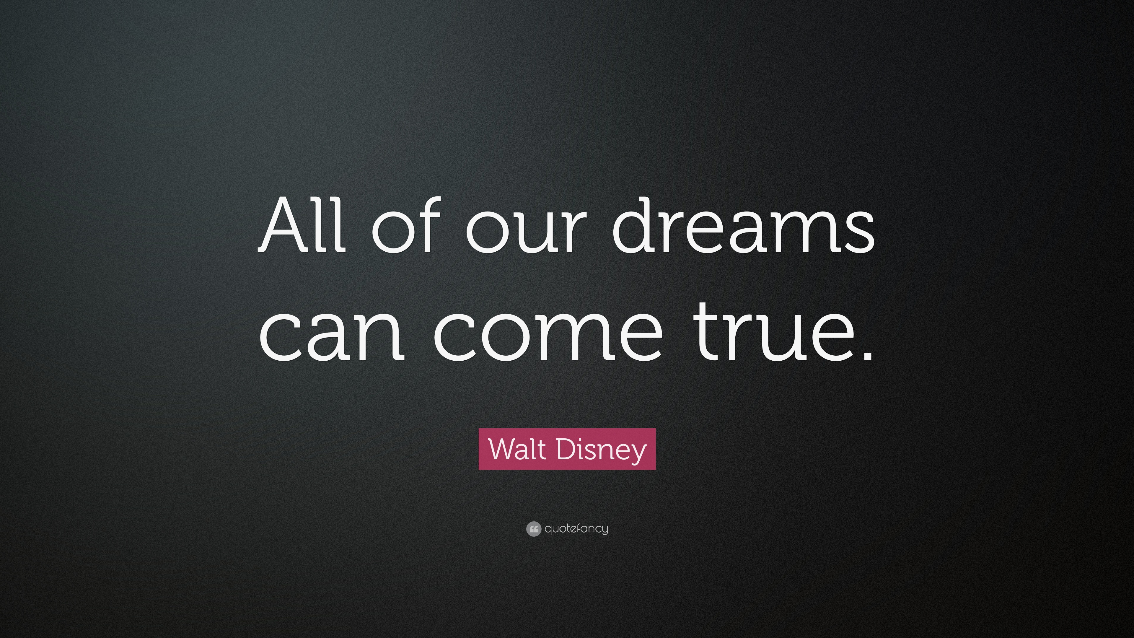 """Walt Disney Quote: """"All of our dreams can come true."""" (23 ..."""