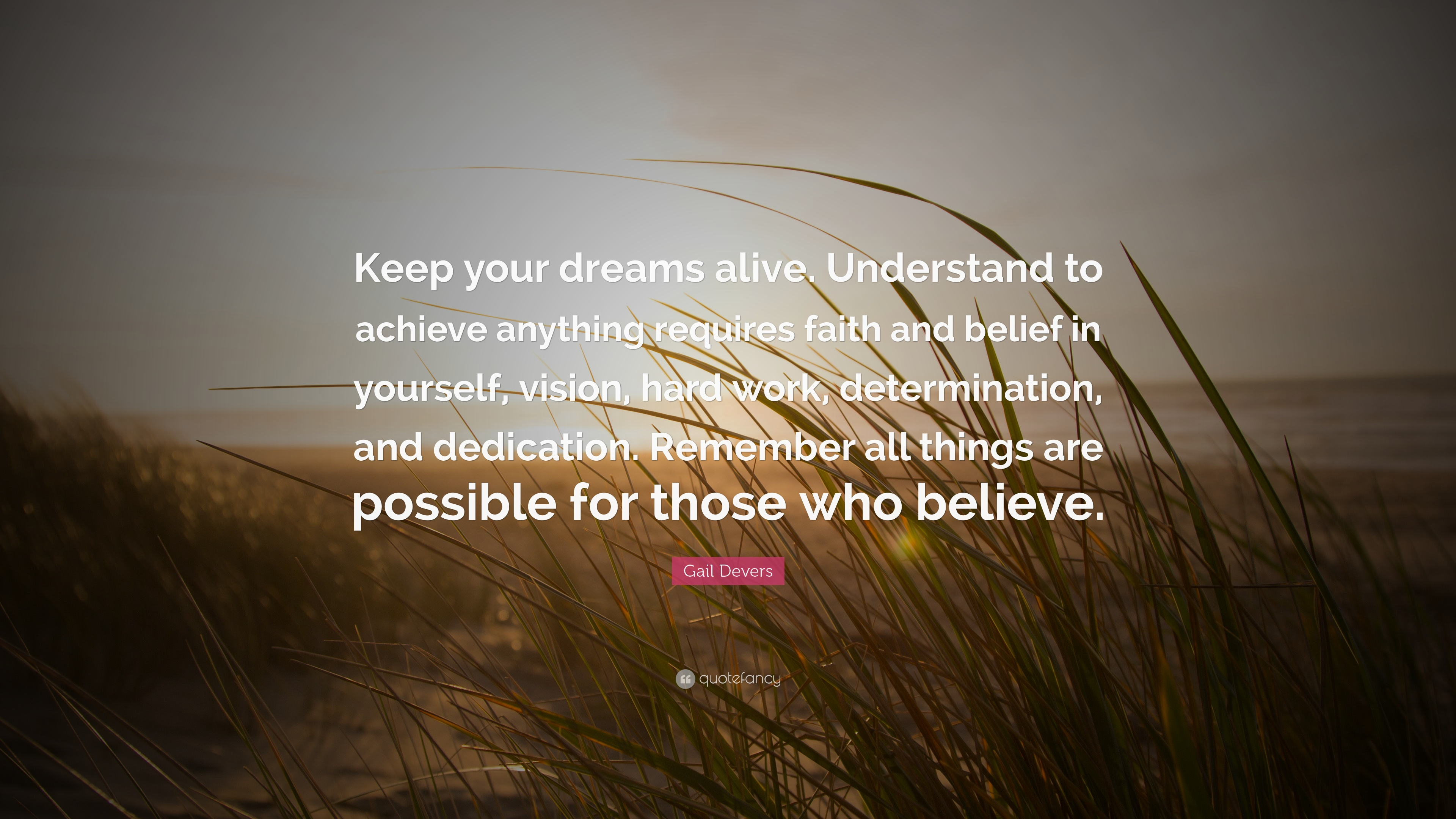 """Faith And Belief Quotes: Gail Devers Quote: """"Keep Your Dreams Alive. Understand To"""