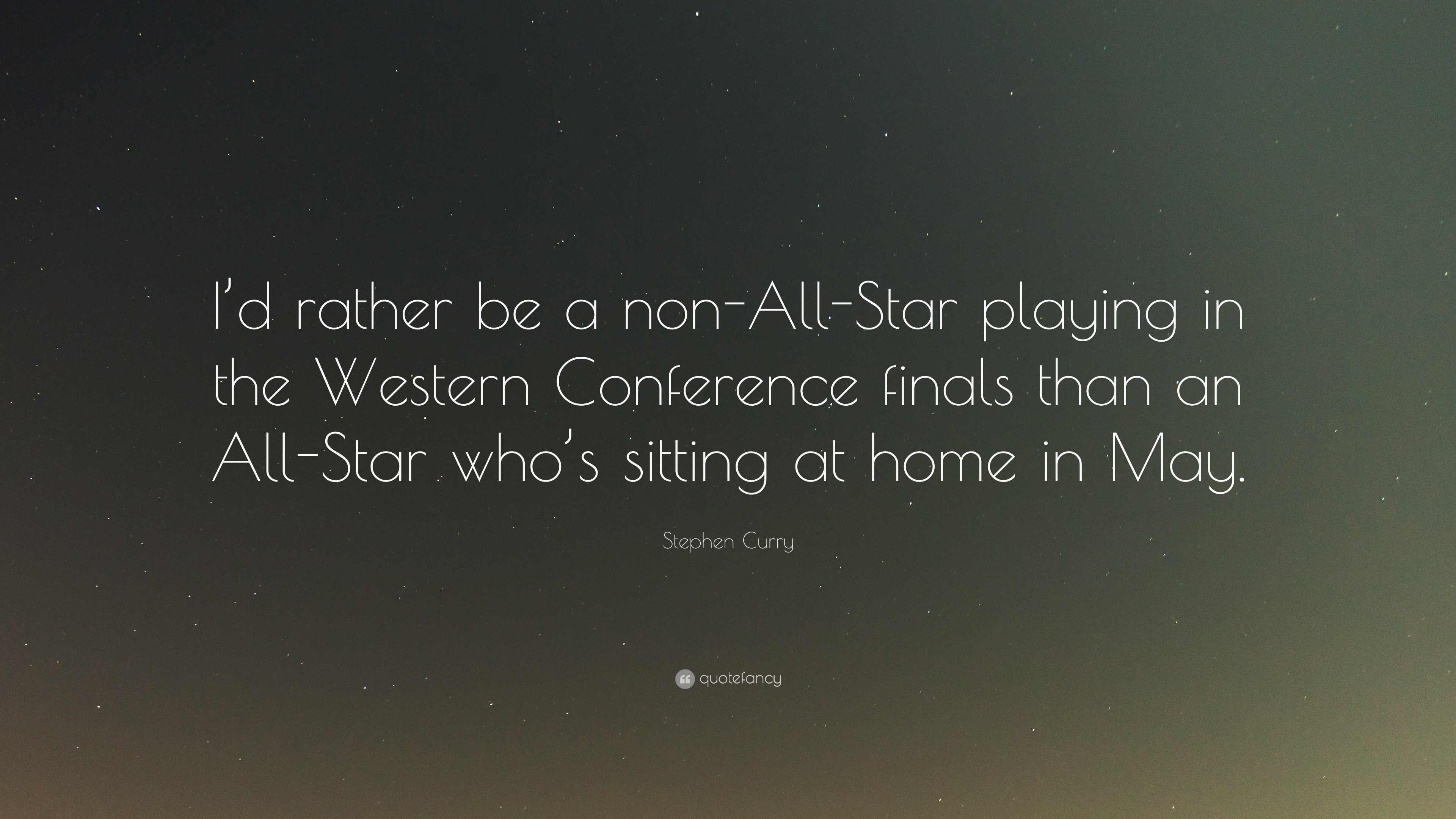 """Finals Quotes Stephen Curry Quote """"I'd Rather Be A Nonallstar Playing In The"""