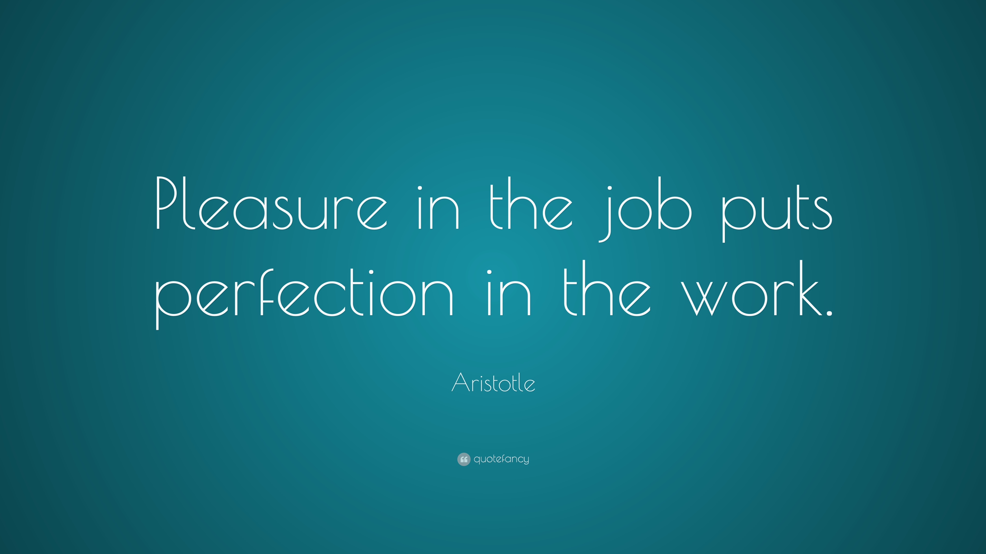 Aristotle Quote Pleasure In The Job Puts Perfection In The Work 4 Wallpapers Quotefancy