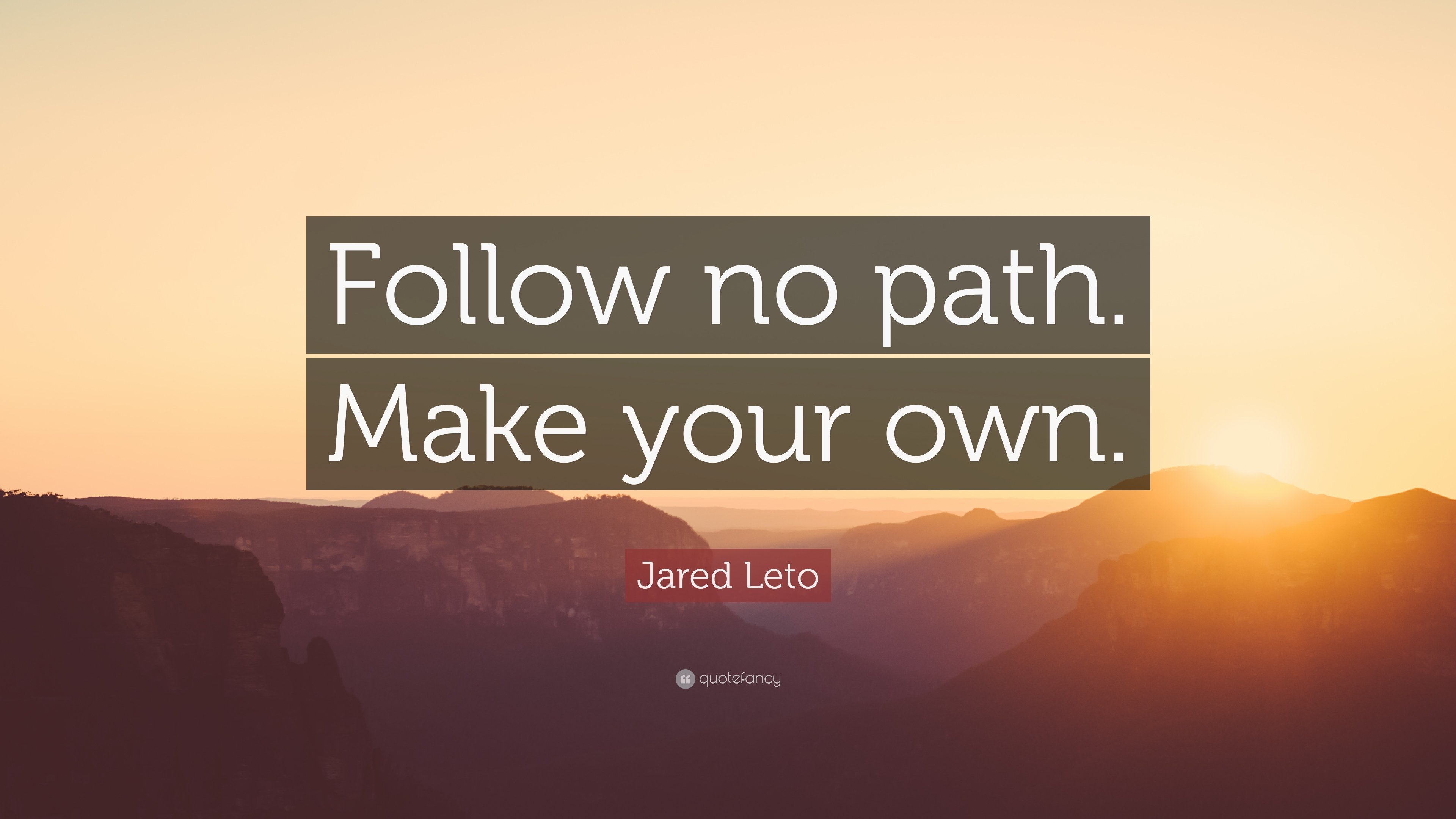 "Make Your Own Quote Picture Best Jared Leto Quote ""Follow No Pathmake Your Own."" 12 Wallpapers"