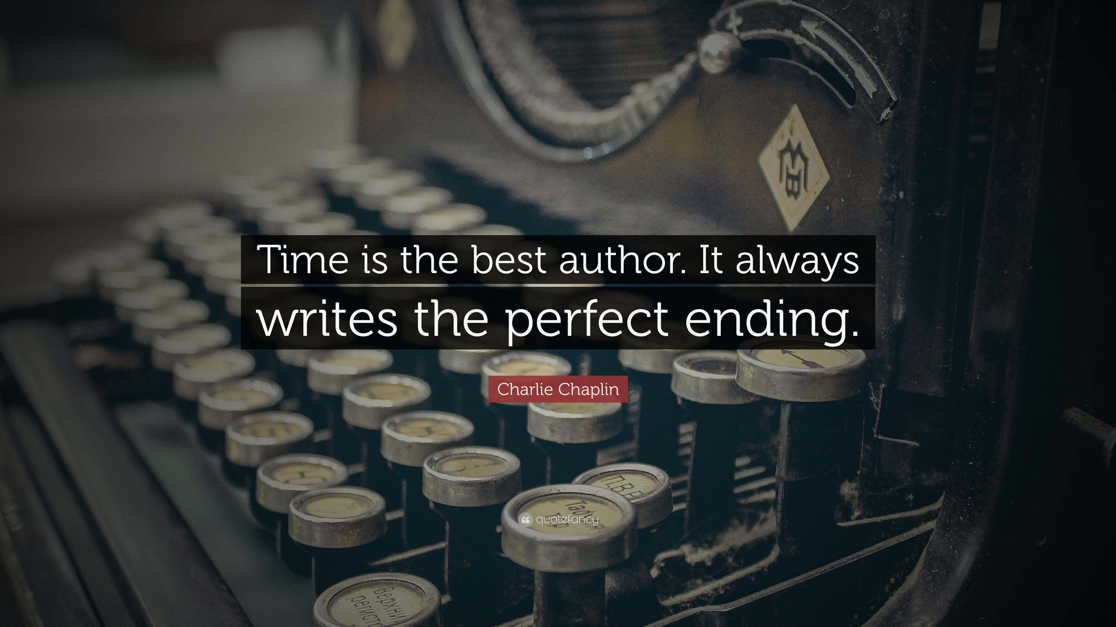 """charlie chaplin quote """"time is the best author it always writes"""
