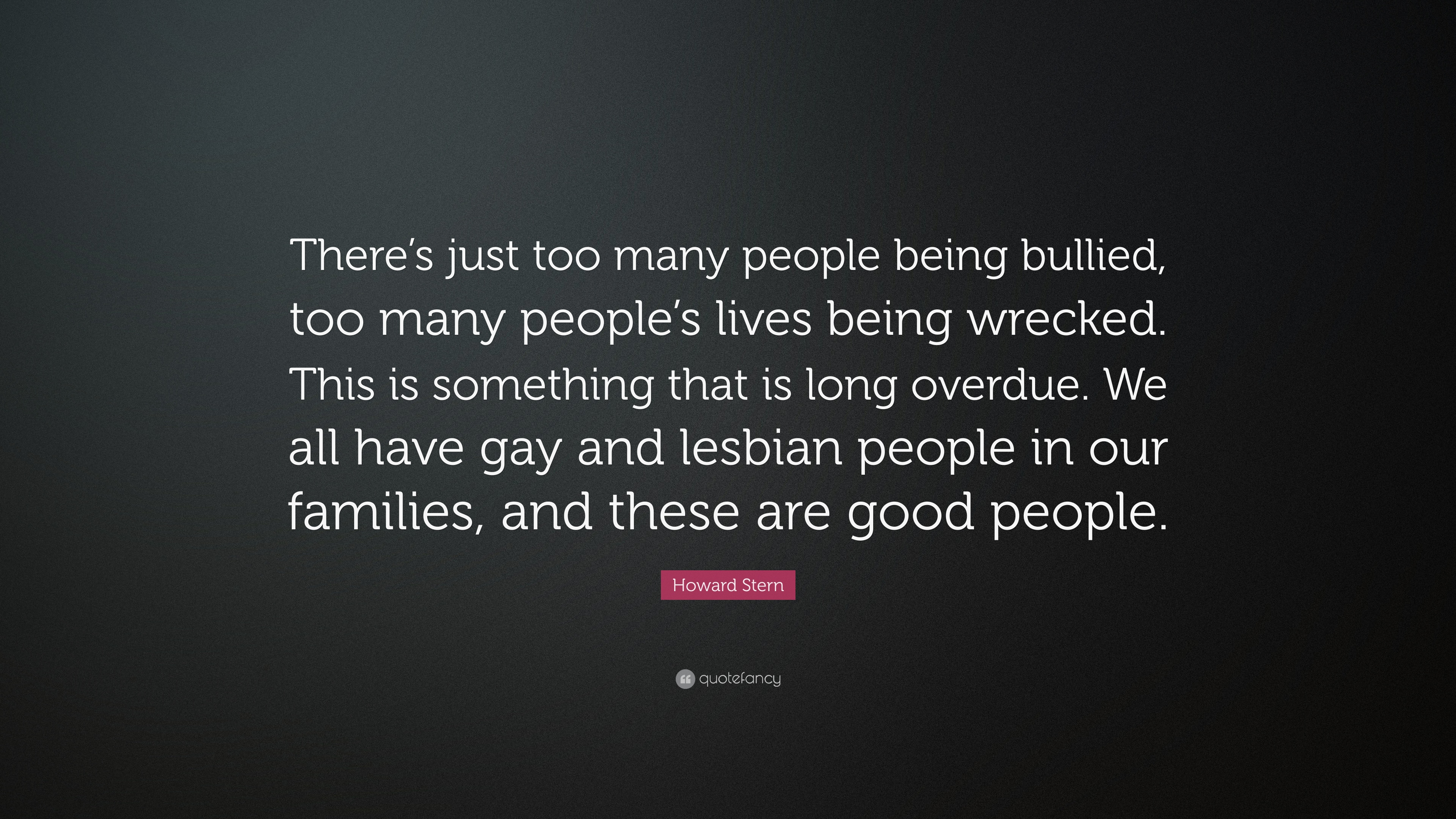 "howard stern quote: ""there's just too many people being bullied, too"