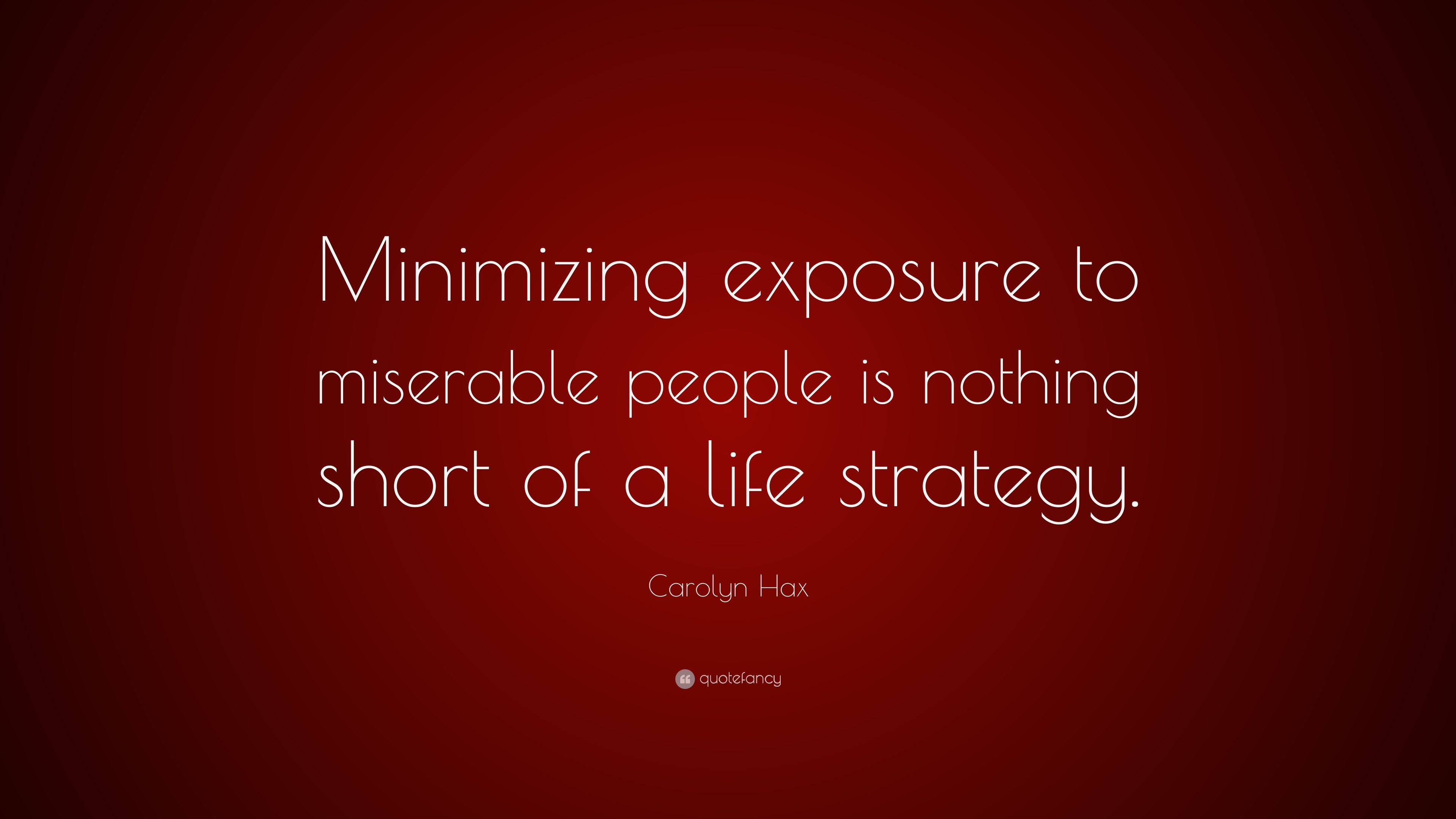 """Carolyn Hax Quote: """"Minimizing exposure to miserable people ..."""