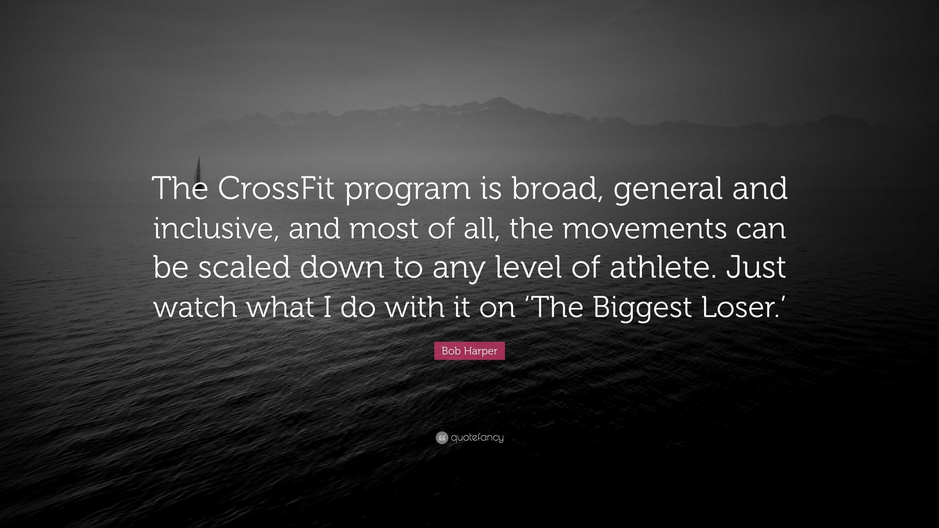 Bob Harper Quote The CrossFit Program Is Broad General And Inclusive