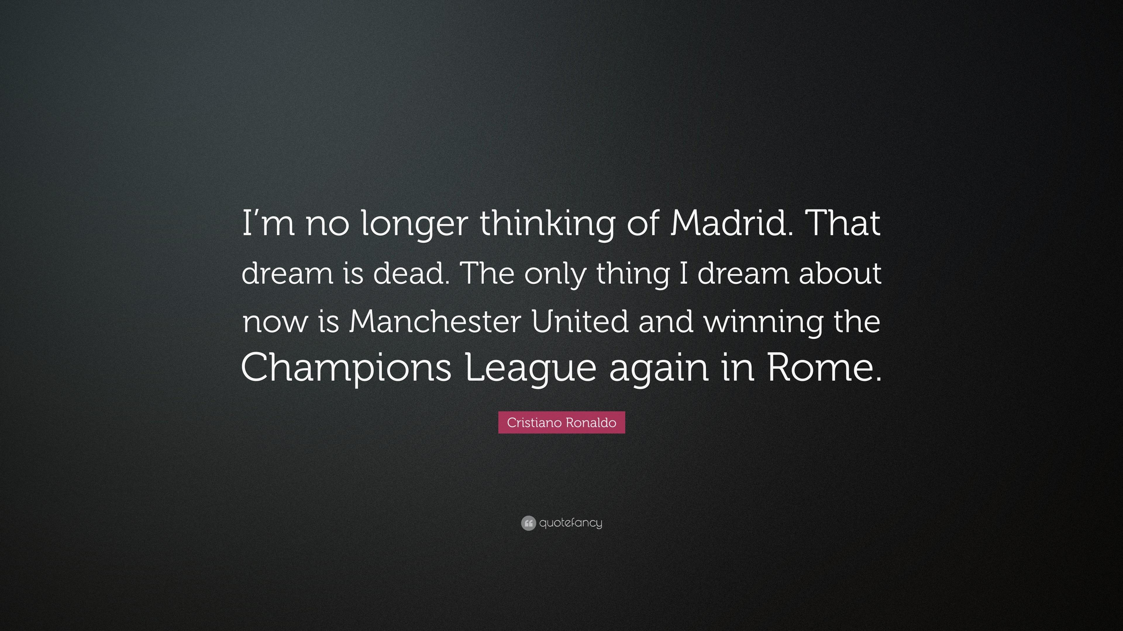 Cristiano Ronaldo Quote I M No Longer Thinking Of Madrid That