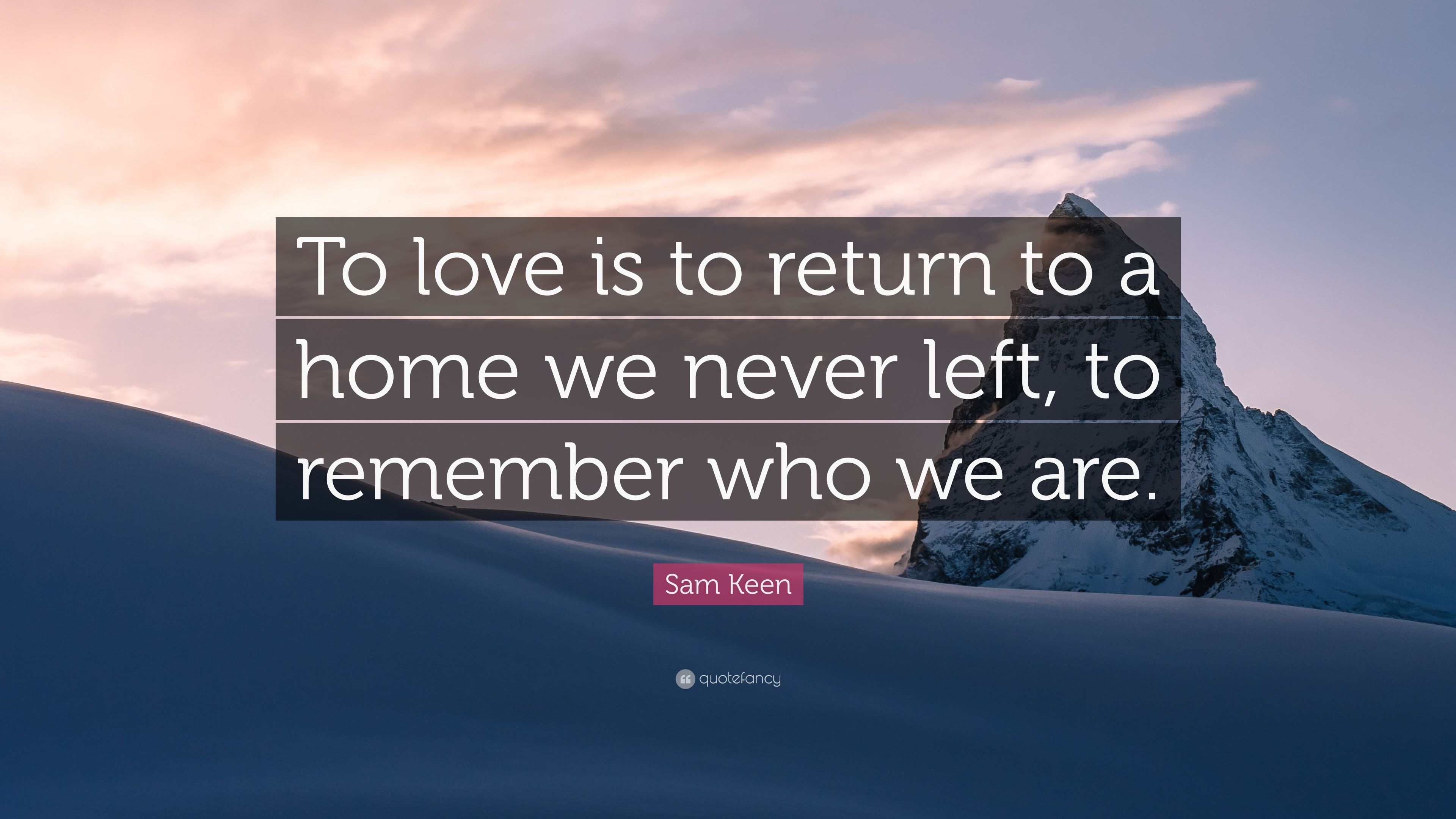 "Return To Love Quotes Sam Keen Quote ""To Love Is To Return To A Home We Never Left To"