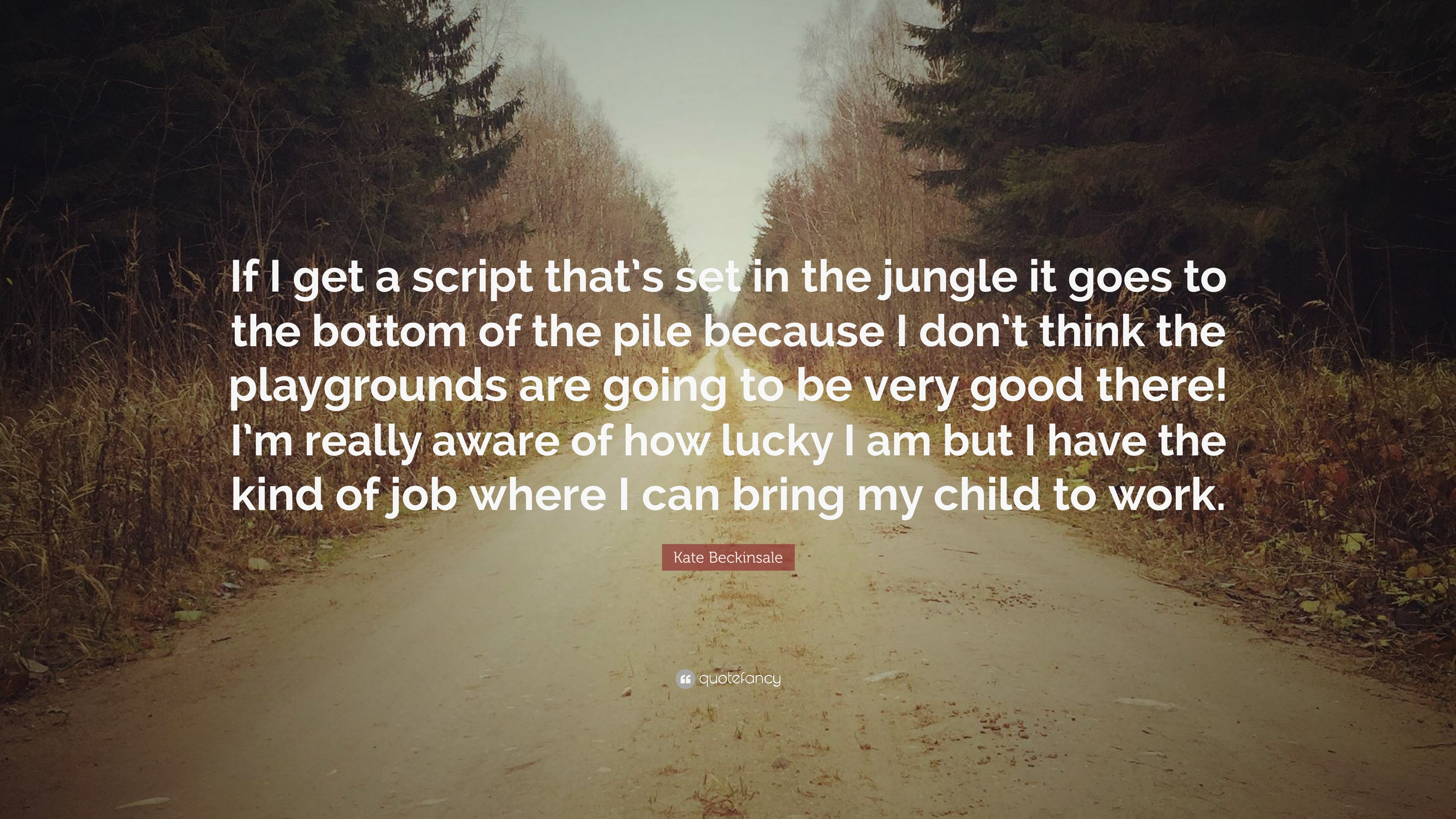 "Jungle Book Love Quotes: Kate Beckinsale Quote: ""If I Get A Script That's Set In"