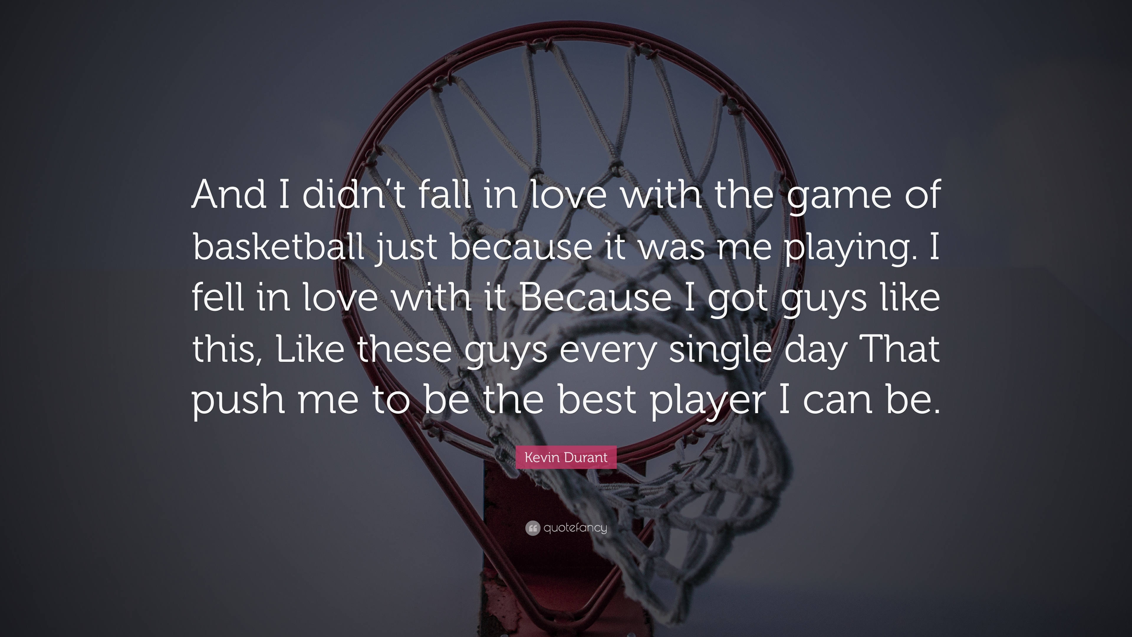 Kevin Durant Quote And I Didn T Fall In Love With The Game Of