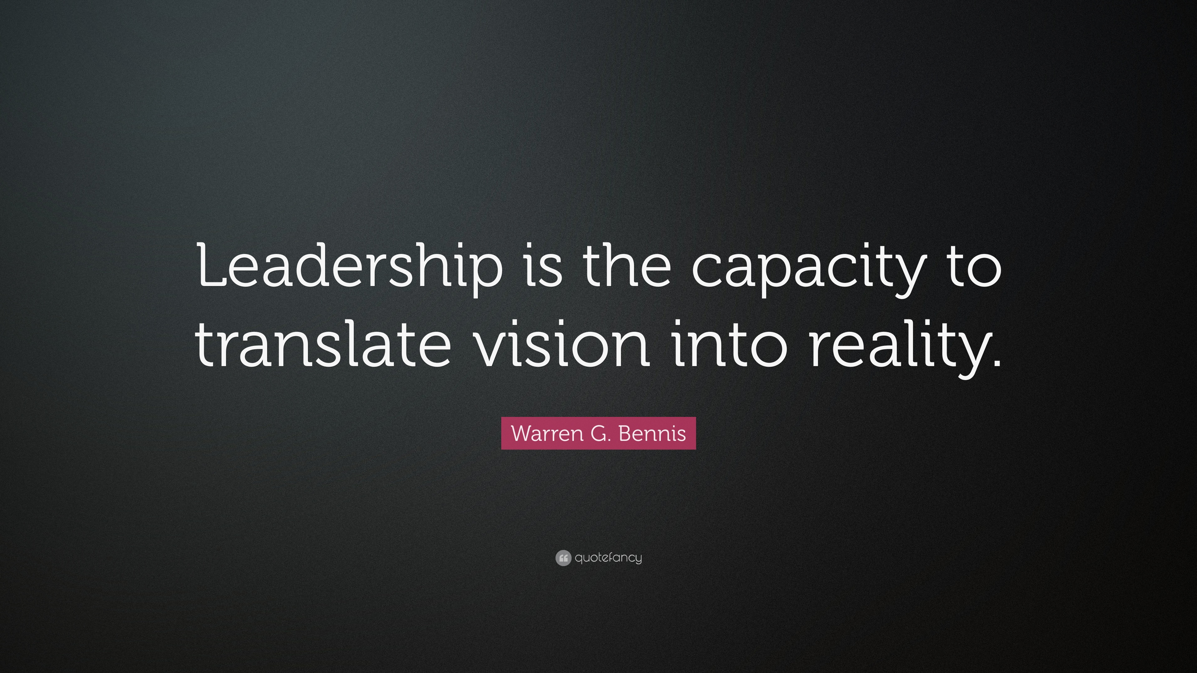 Warren G Bennis Quote Leadership Is The Capacity To Translate