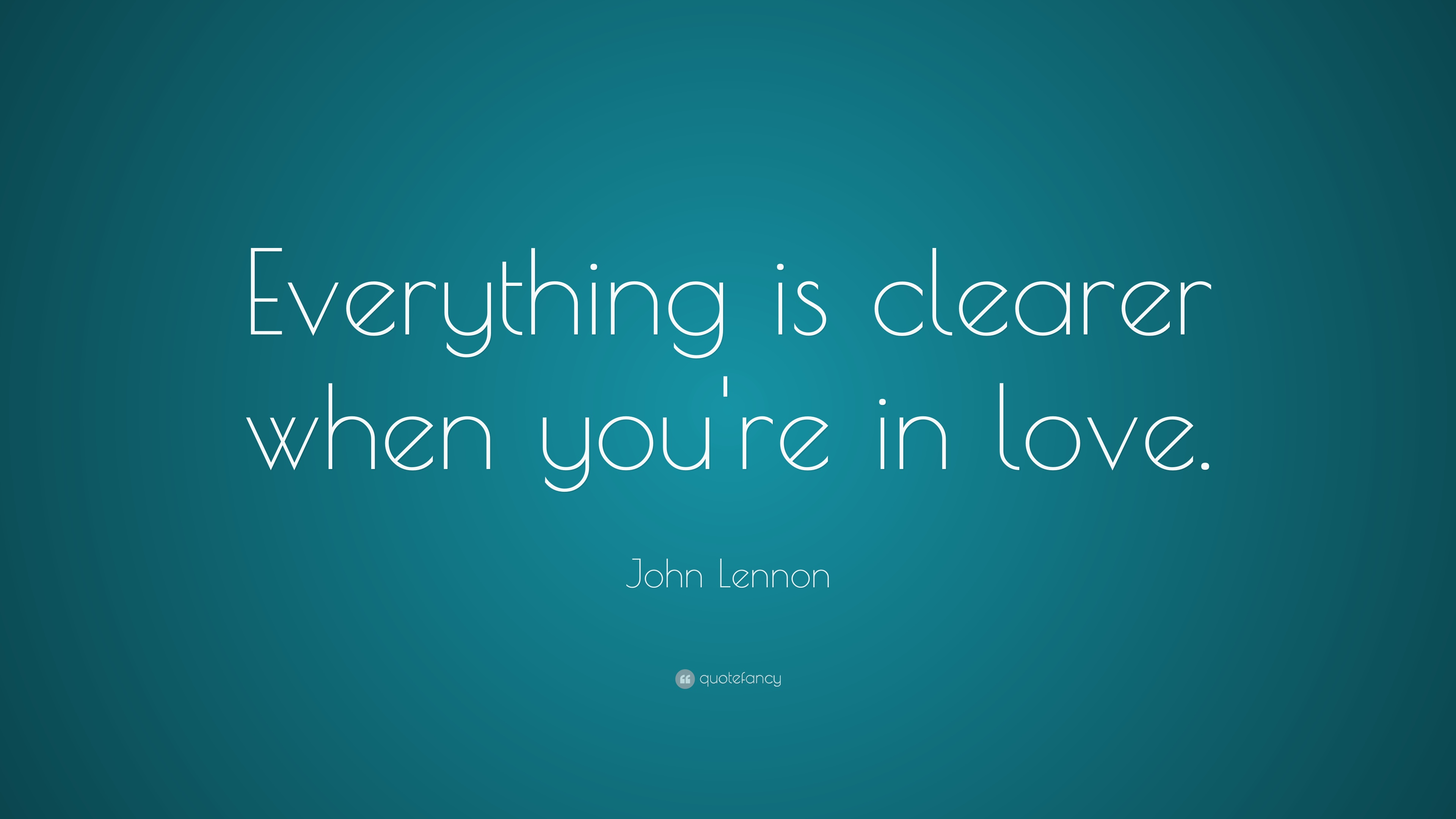 John Lennon Quote Everything Is Clearer When Youre In Love 15