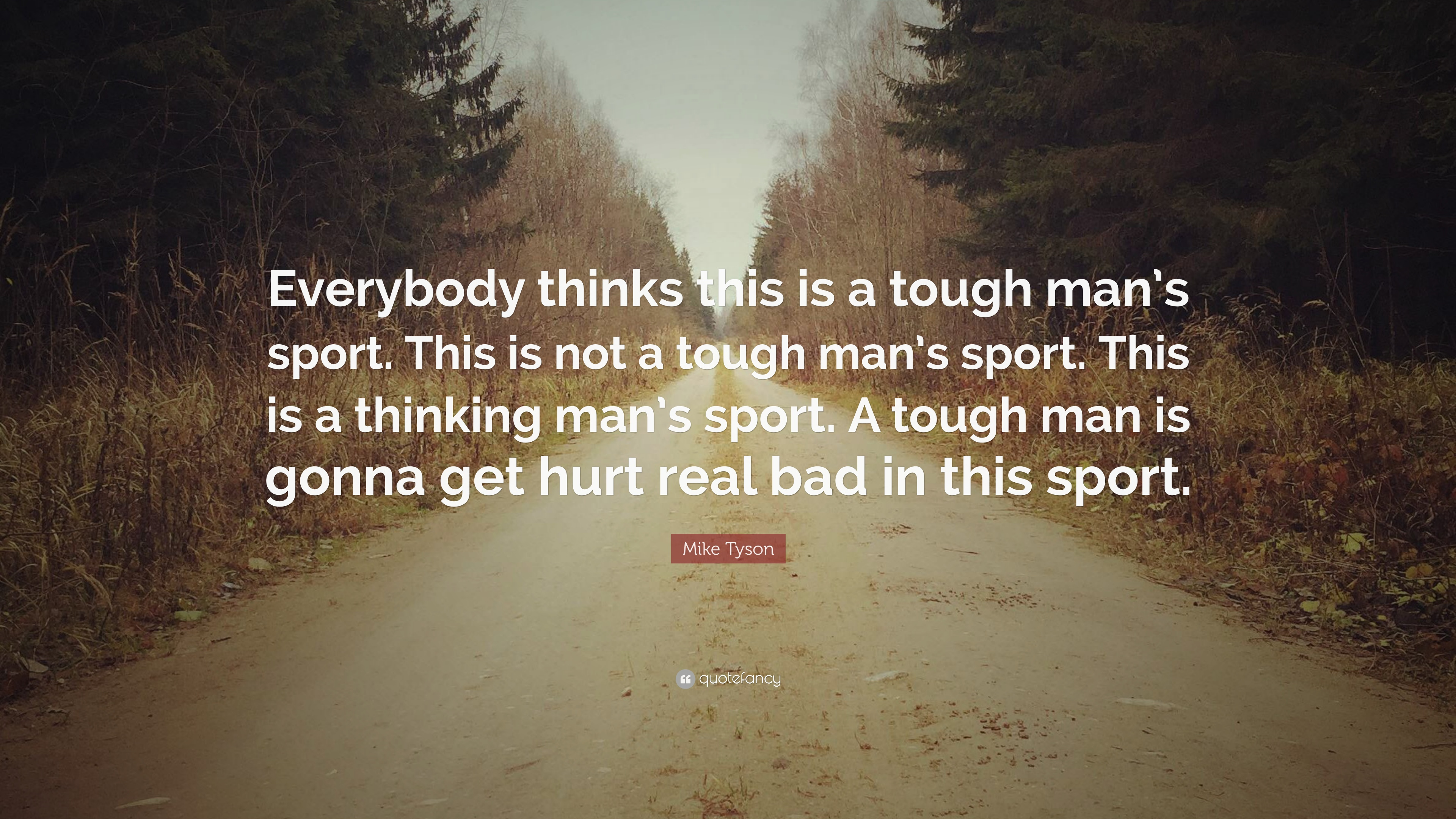 Mike Tyson Quote Everybody Thinks This Is A Tough Mans Sport