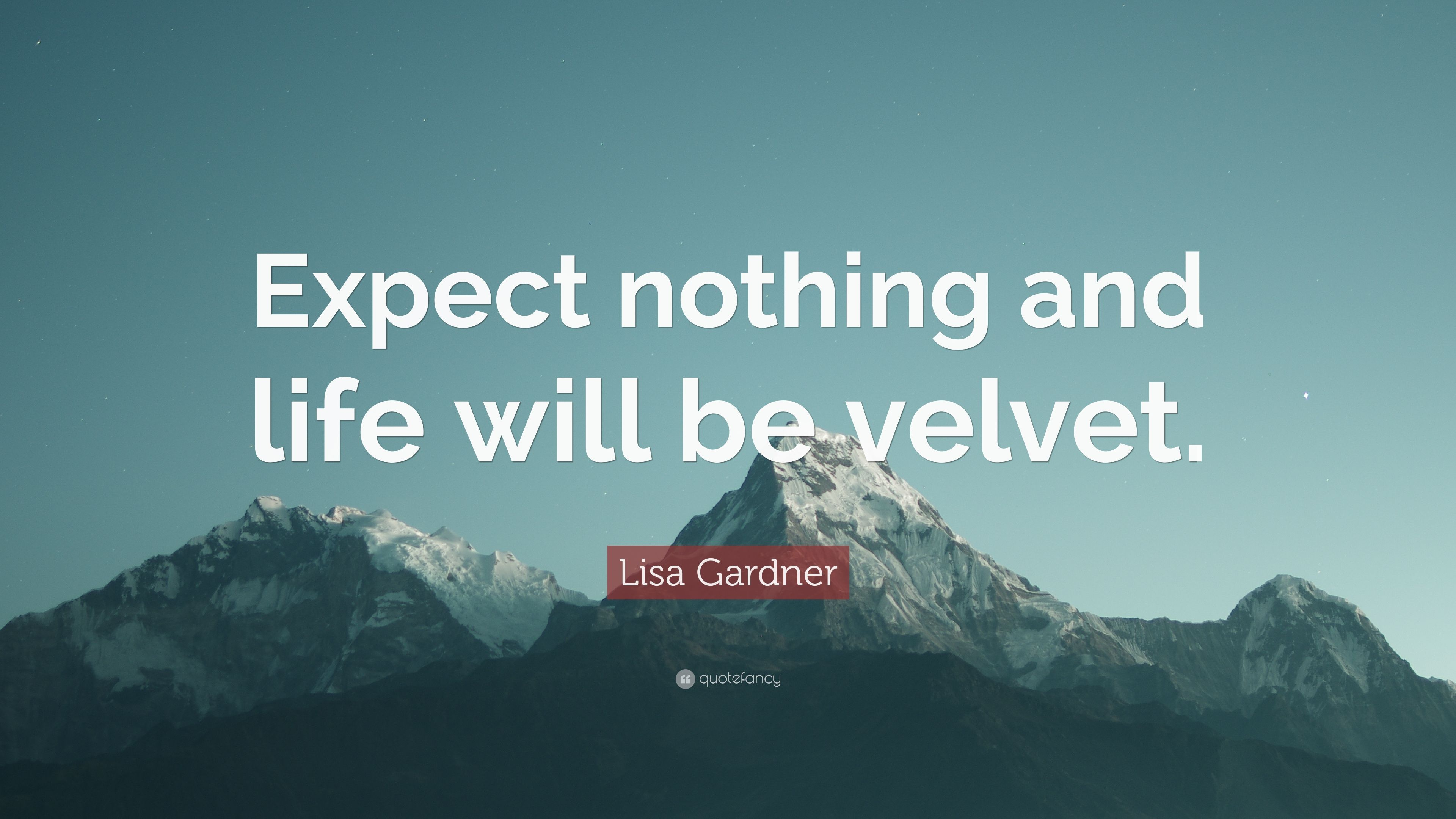 Lisa Gardner Quote: U201cExpect Nothing And Life Will Be Velvet.u201d
