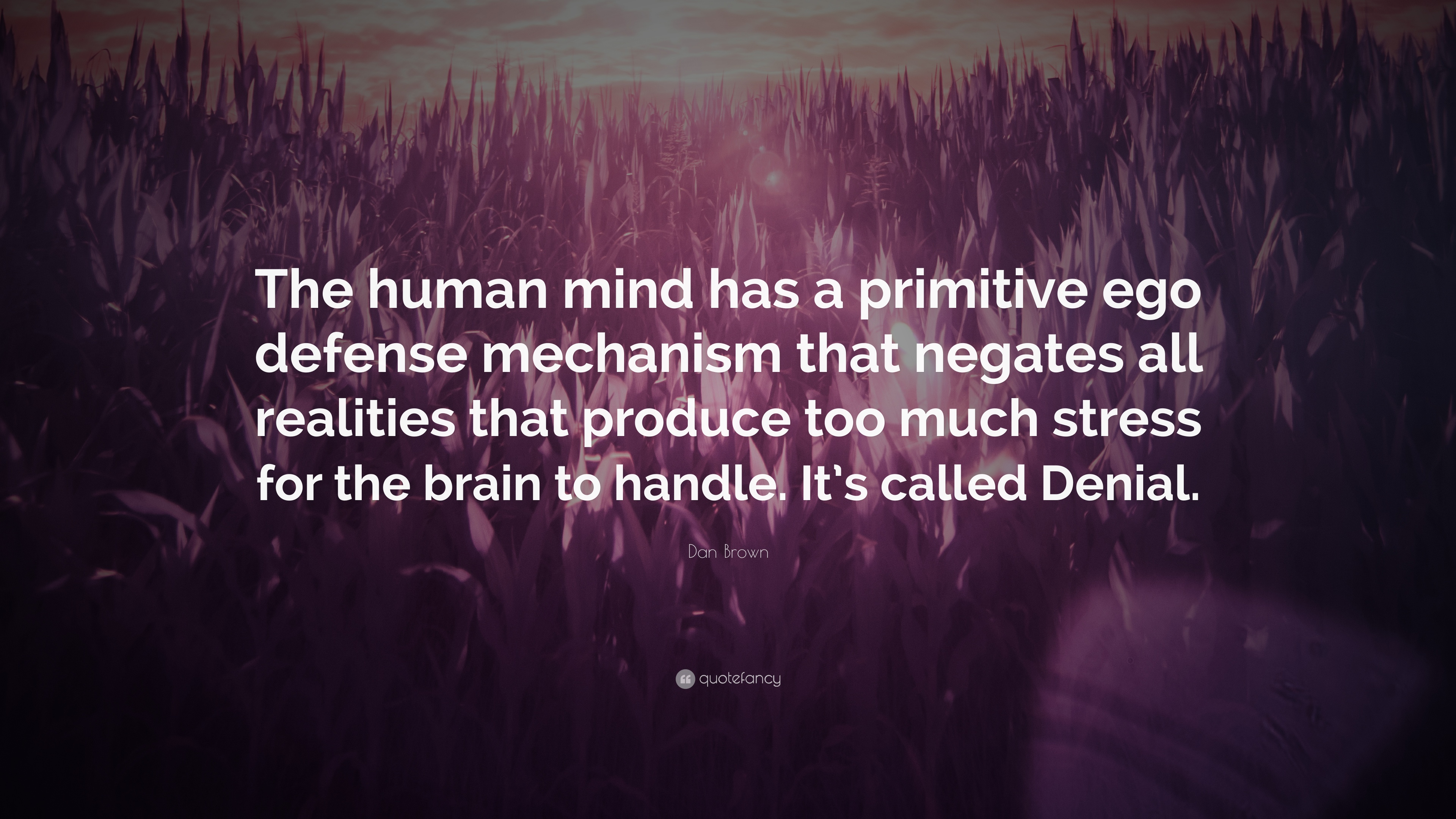 """Dan Brown Quote: """"The Human Mind Has A Primitive Ego"""