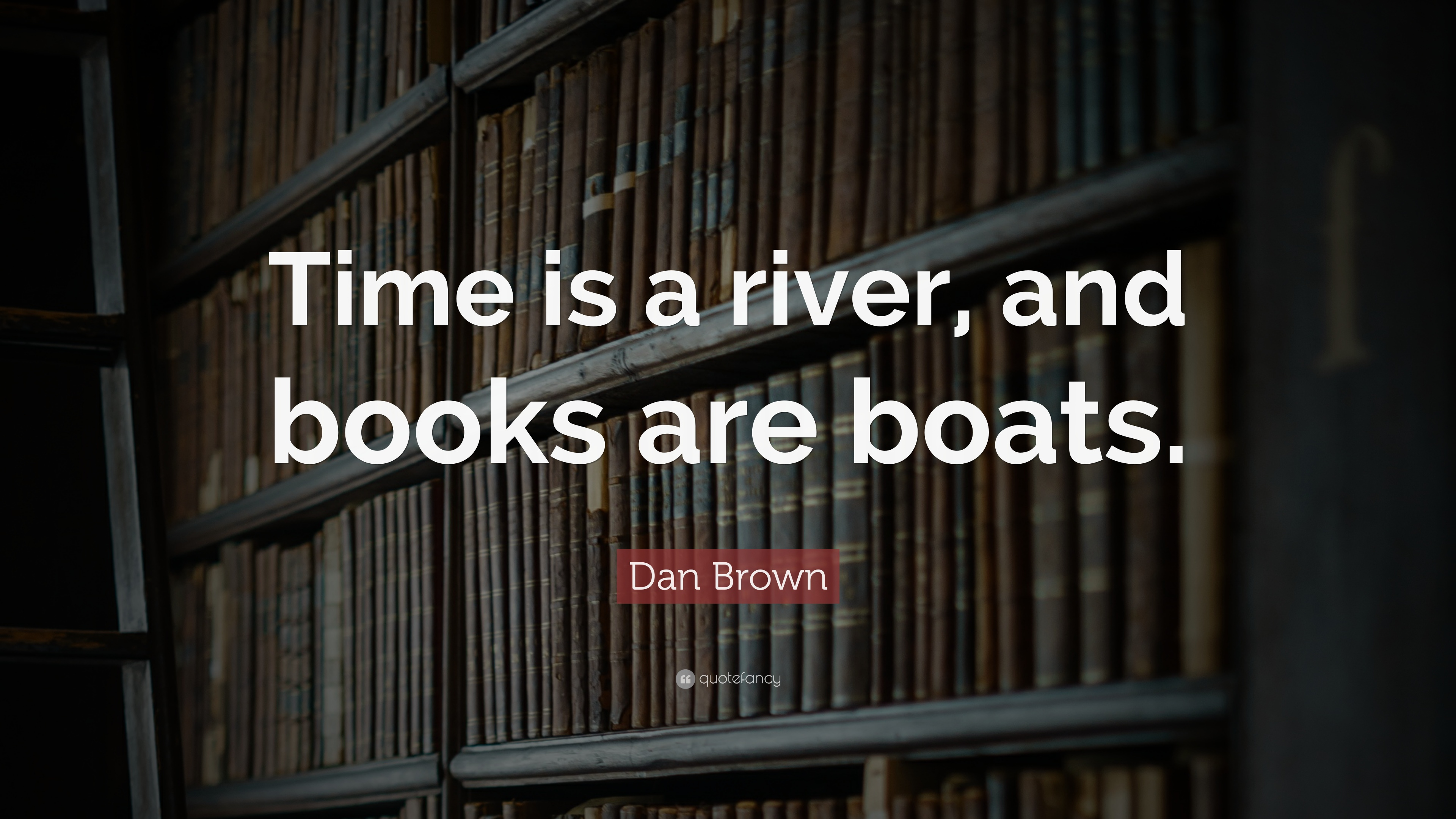 Dan Brown Quote Time Is A River And Books Are Boats 12
