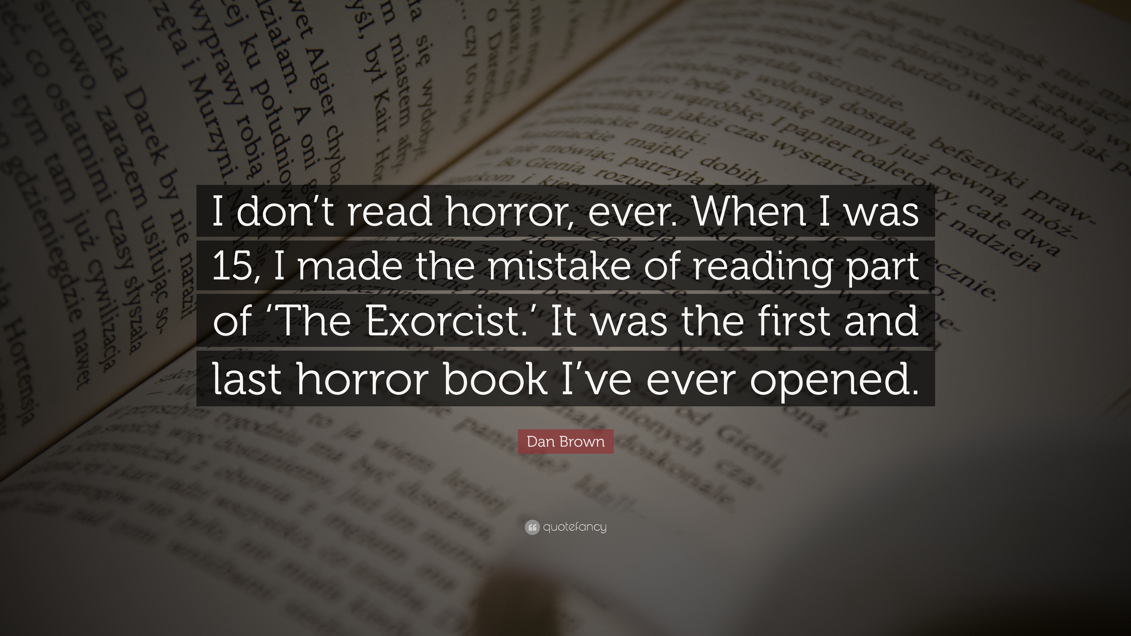"""Dan Brown Quote: """"I Don't Read Horror, Ever. When I Was 15"""