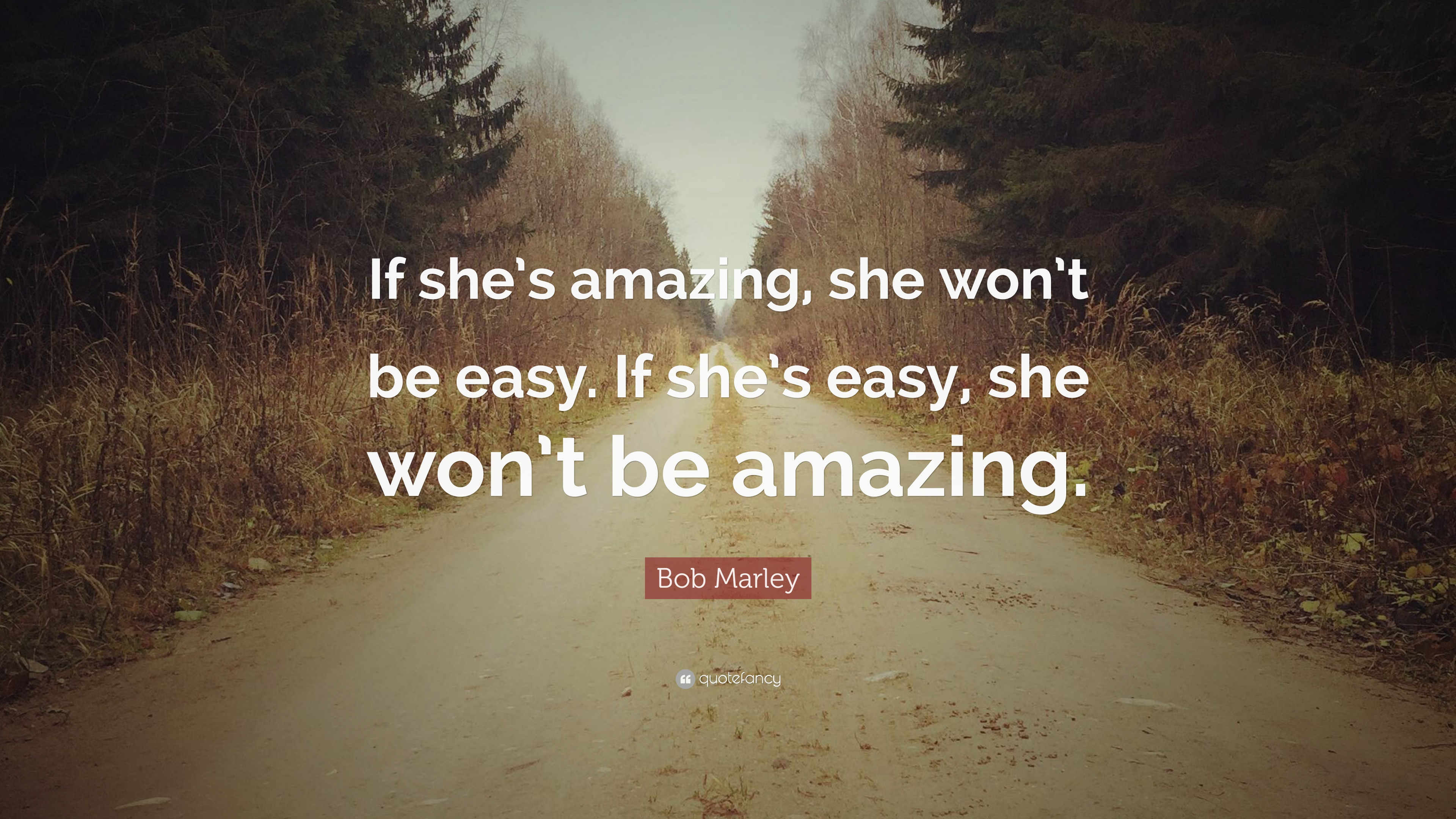 Bob Marley Quote If Shes Amazing She Wont Be Easy If Shes