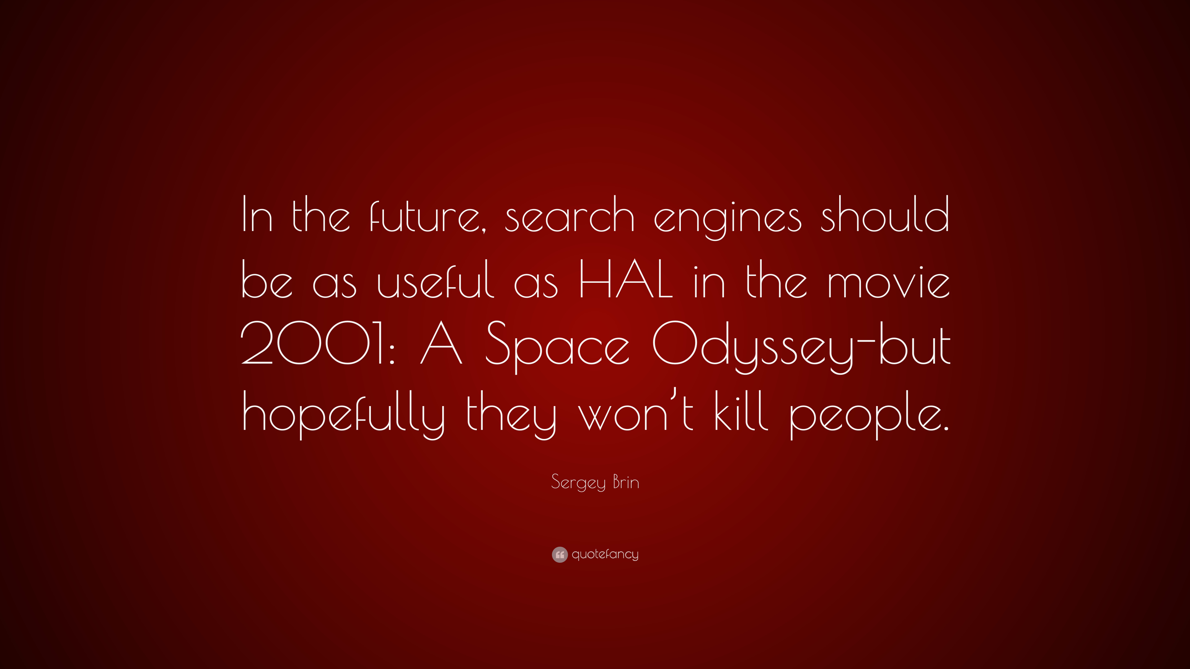 Sergey brin quote in the future search engines should be as useful as