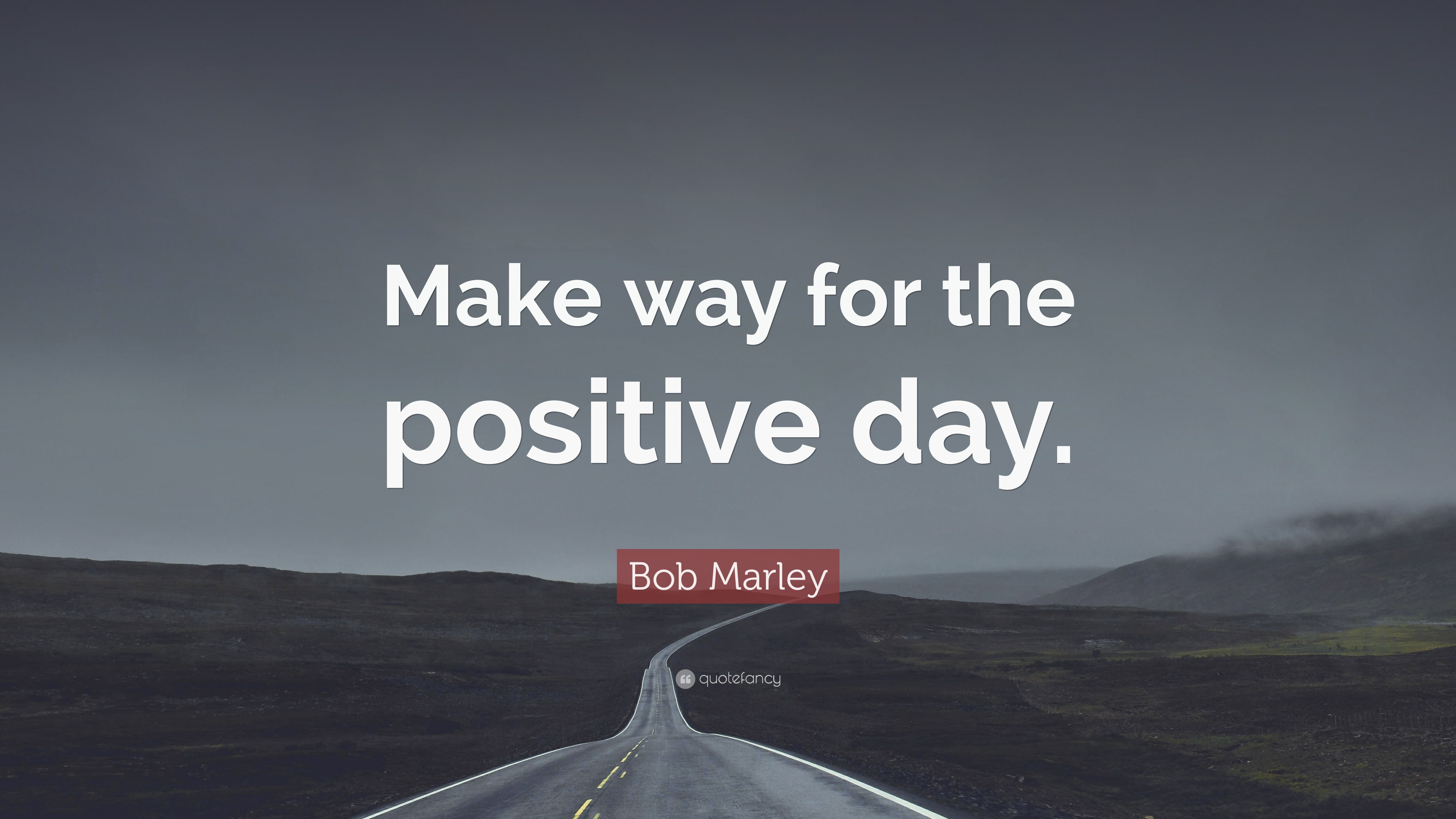 Bob Marley Quote Make Way For The Positive Day 11 Wallpapers