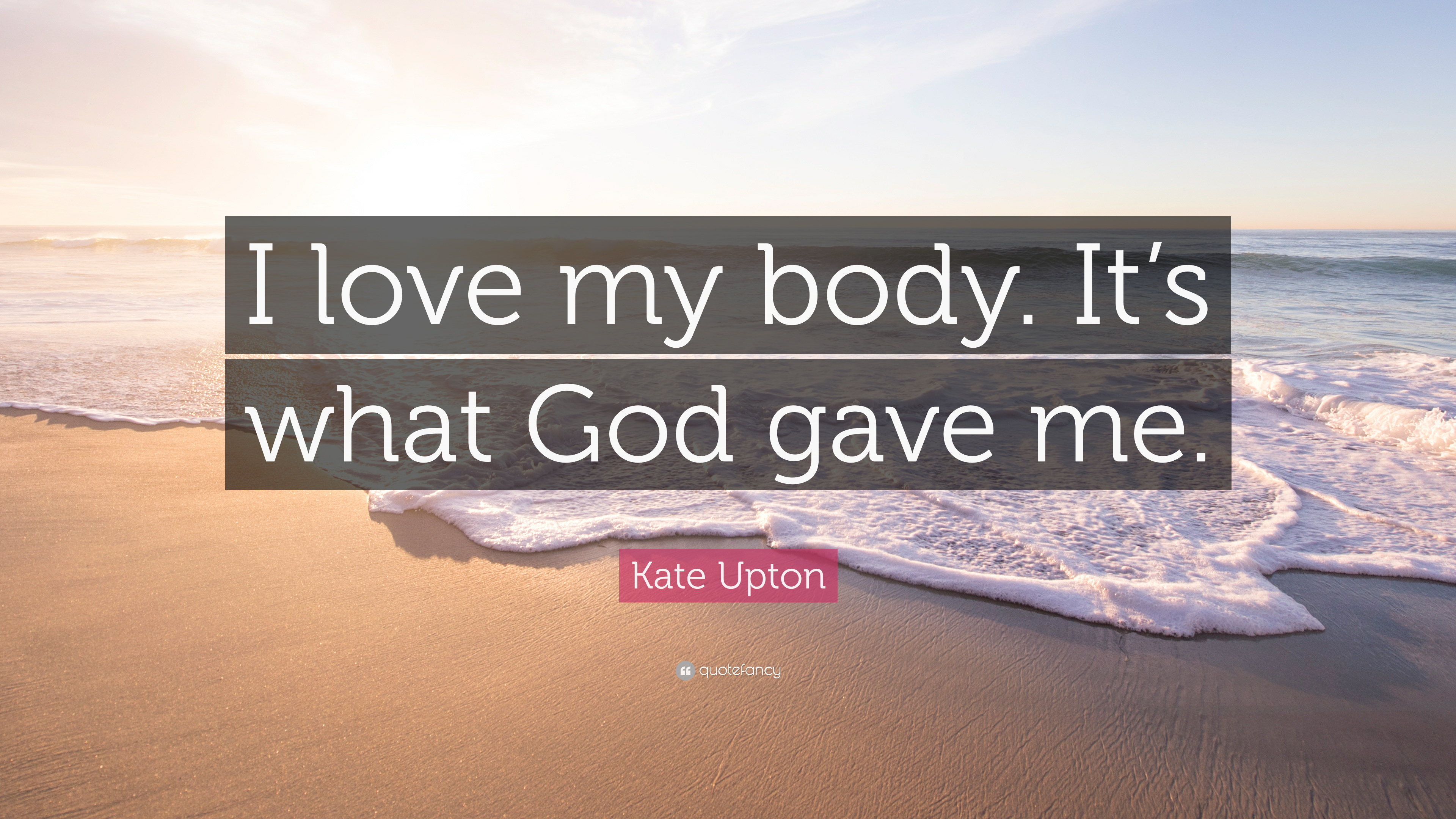 Kate Upton Quote I Love My Body Its What God Gave Me 7