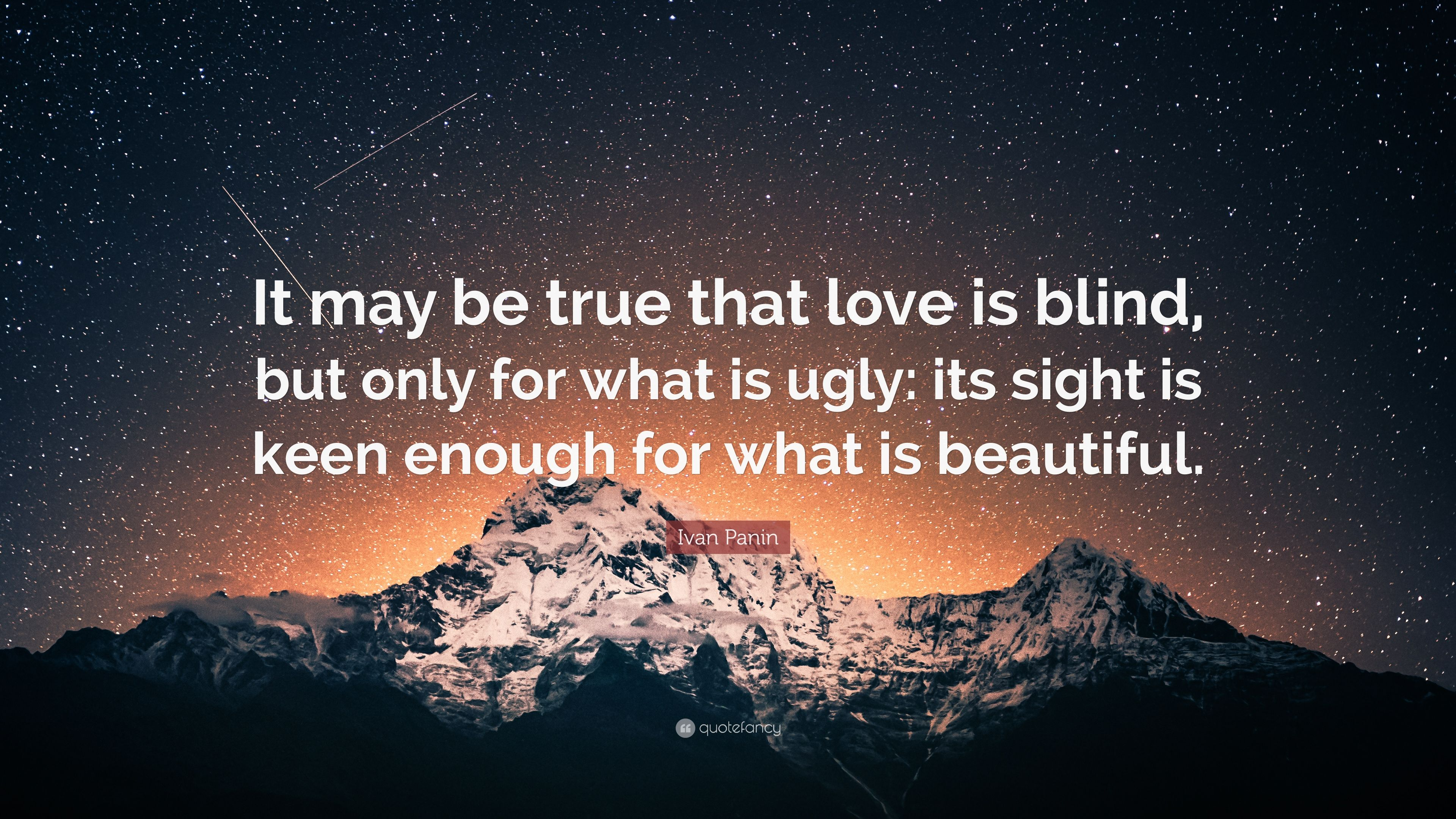 Ivan Panin Quote: U201cIt May Be True That Love Is Blind, But Only