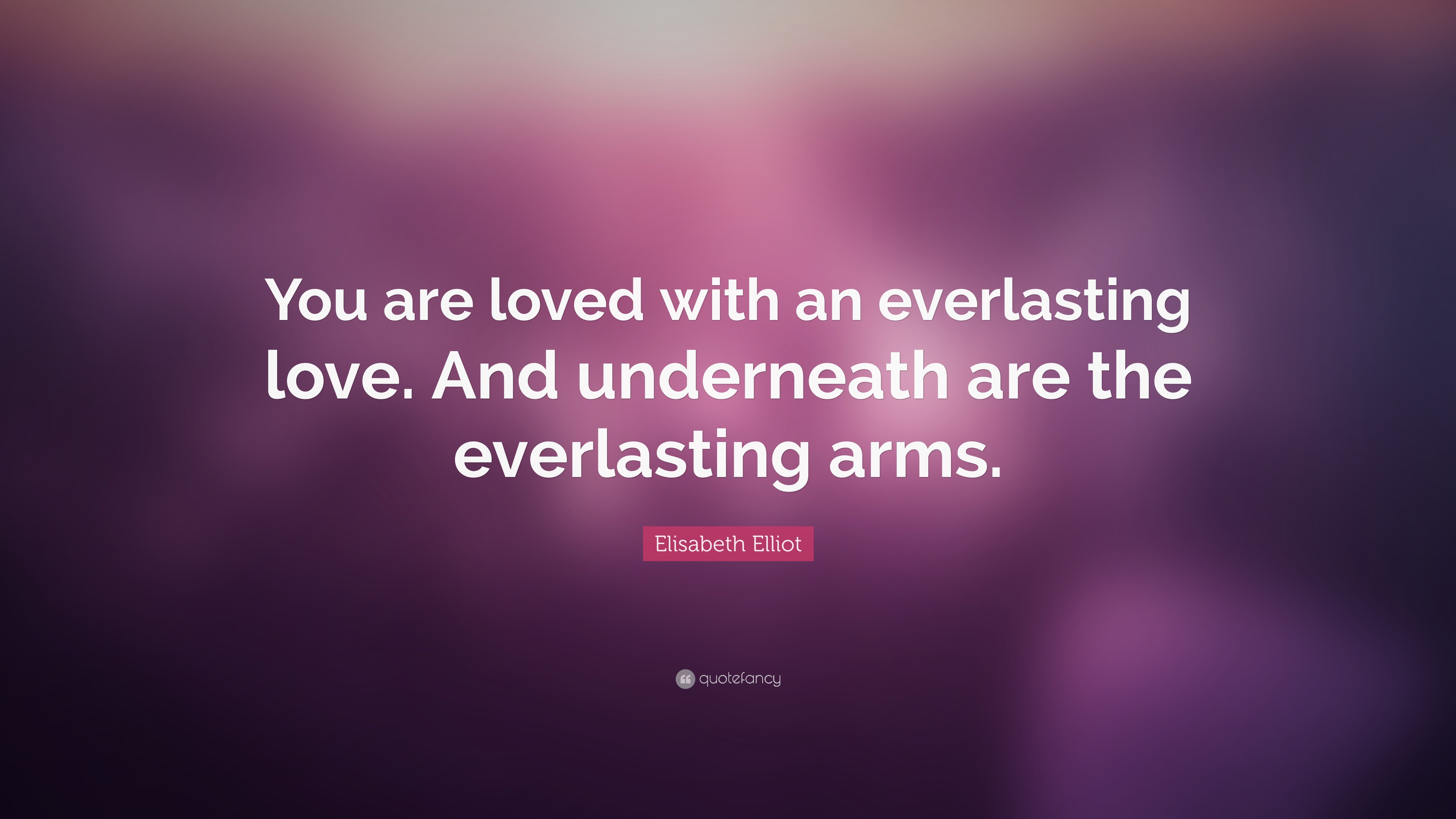 Everlasting Love Quotes Elisabeth Elliot Quote U201cYou Are Loved With An Everlasting  Love