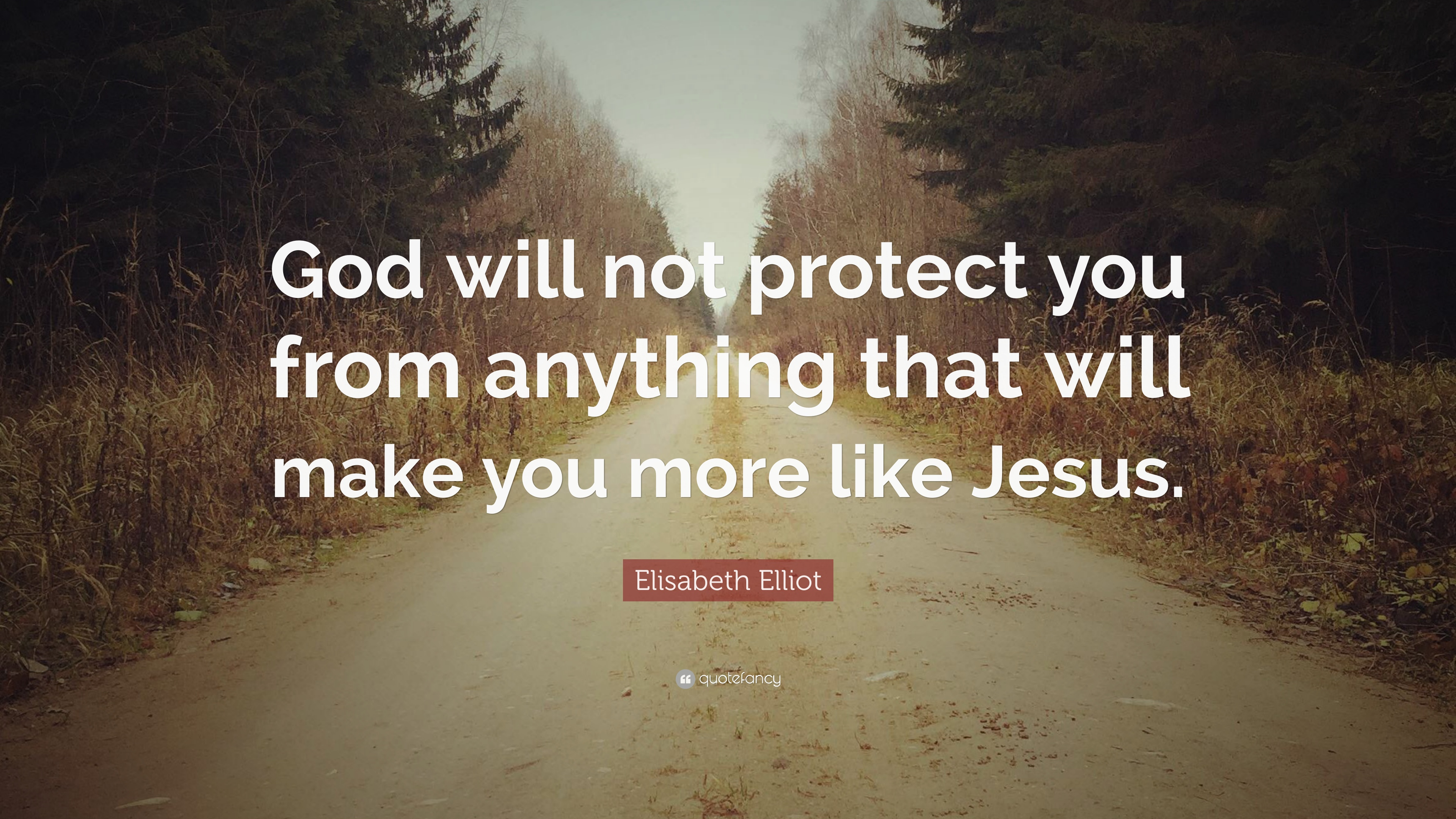 Elisabeth Elliot Quote God Will Not Protect You From Anything That