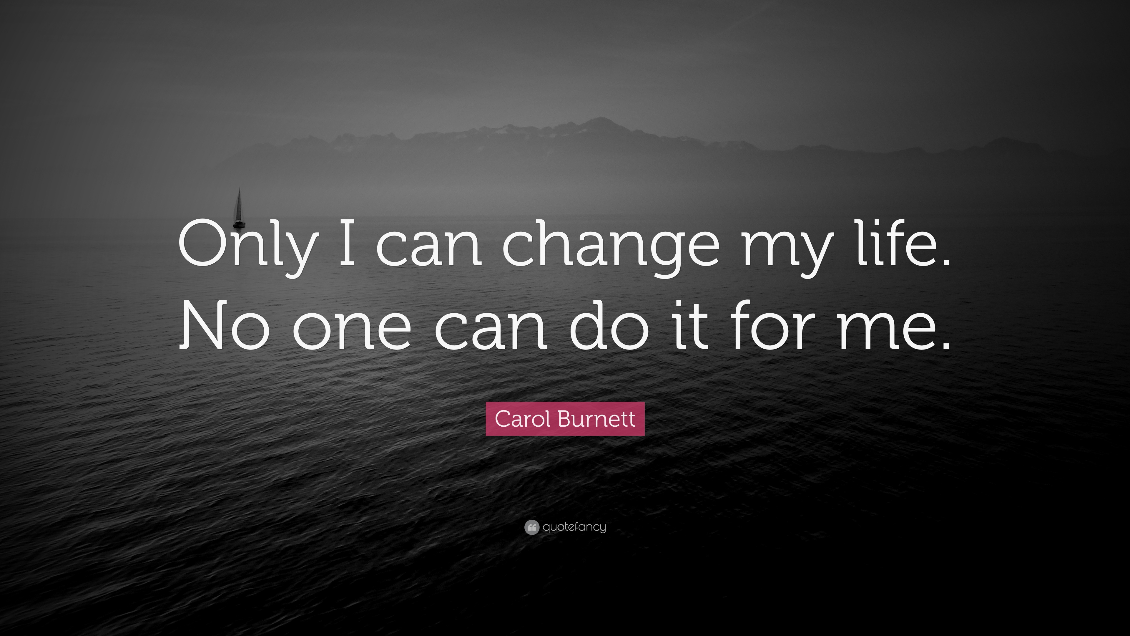 "Life Change Quotes Carol Burnett Quote ""Only I Can Change My Lifeno One Can Do It"