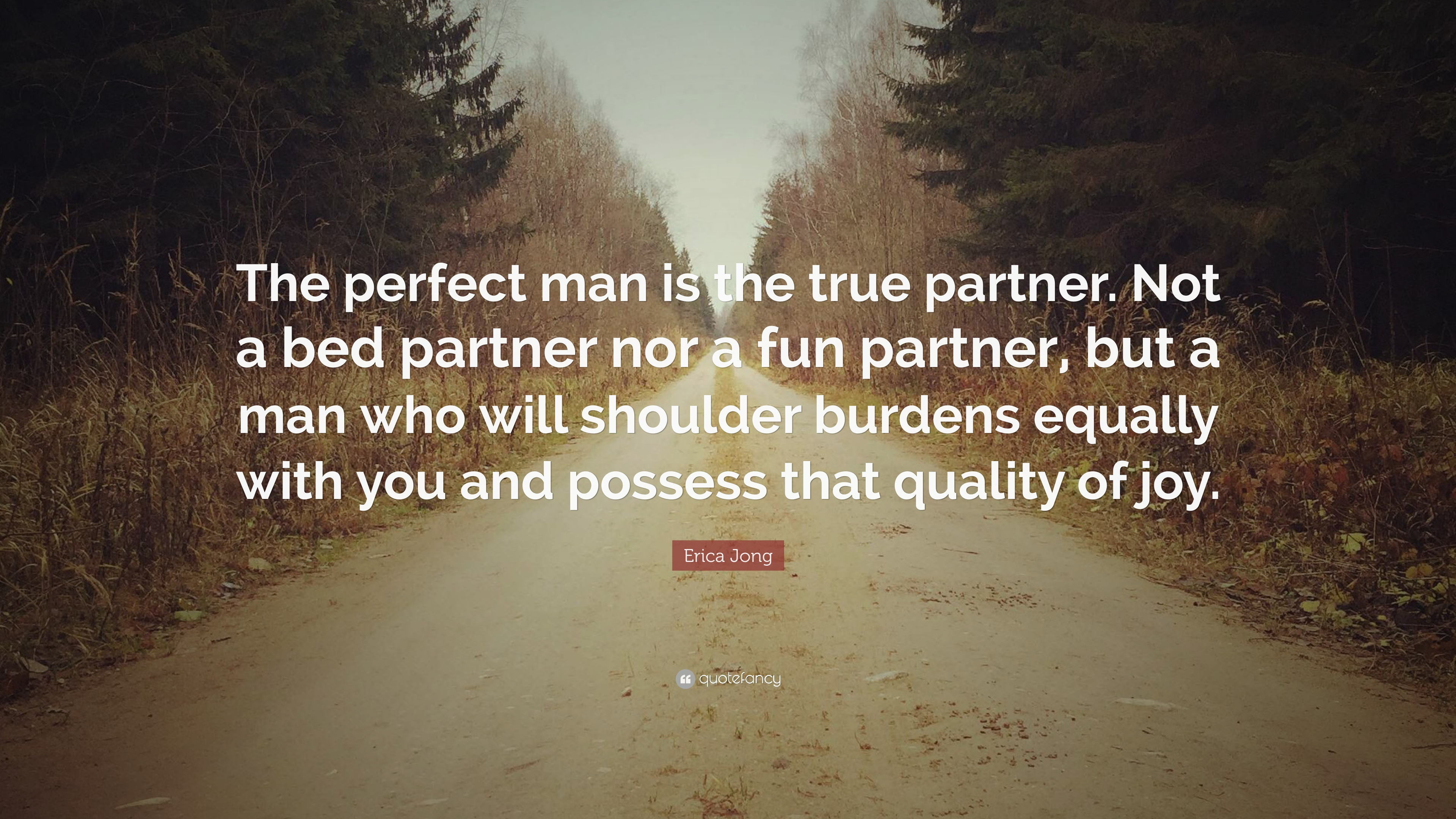 Erica Jong Quote The Perfect Man Is The True Partner Not A Bed