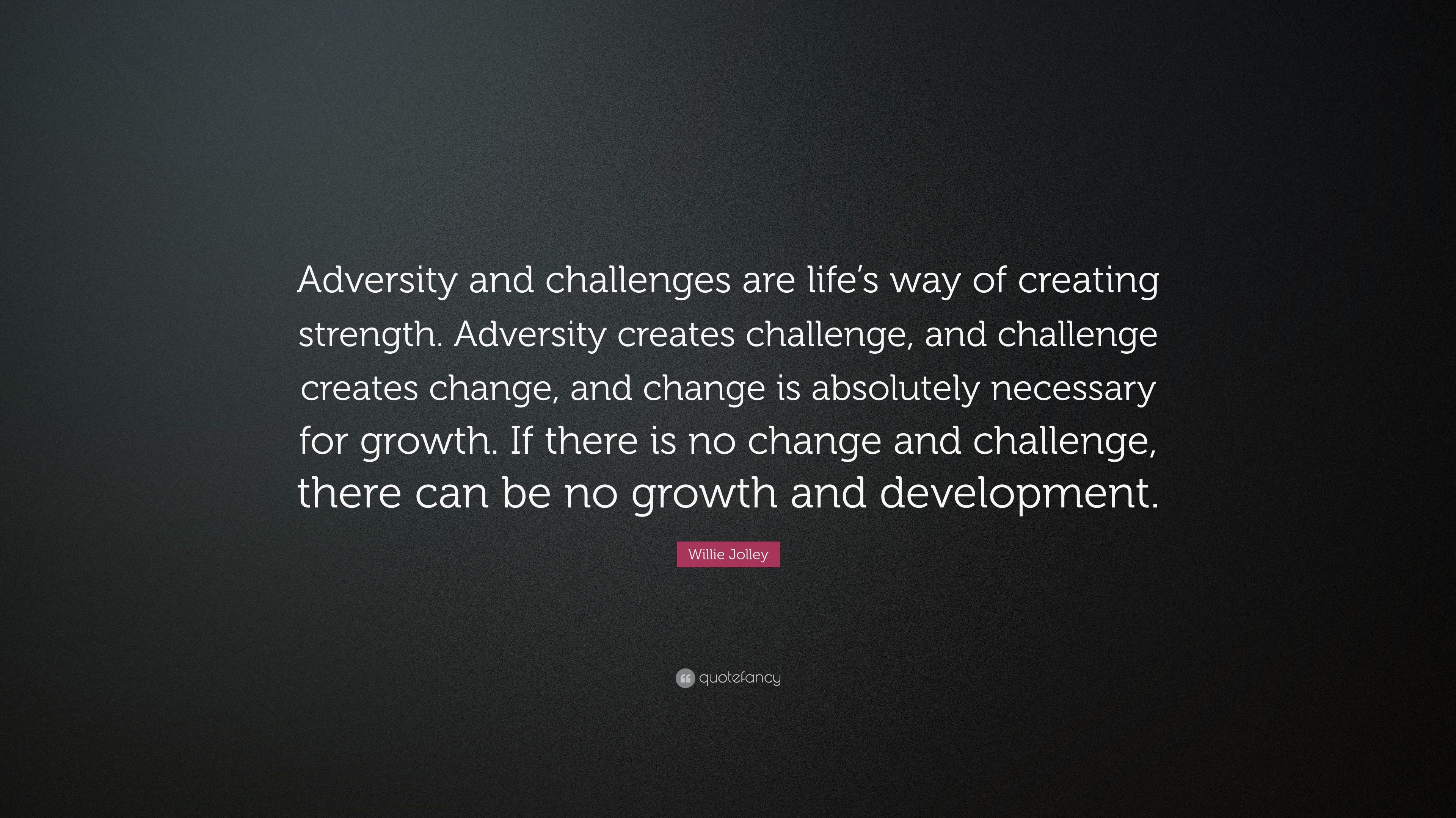 """Willie Jolley Quote: """"Adversity and challenges are life's way of creating  strength. Adversity"""